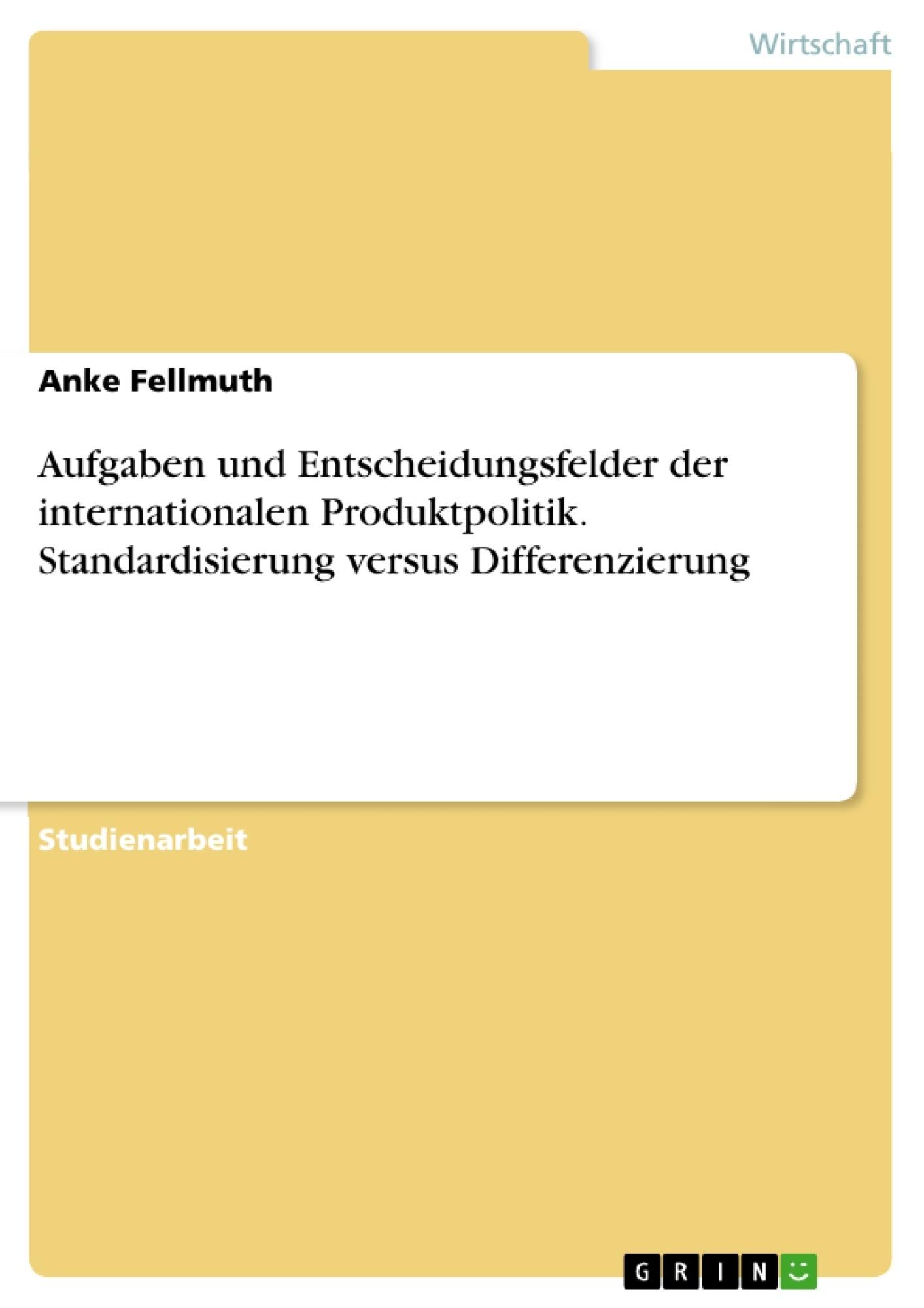 Titel: Aufgaben und Entscheidungsfelder der internationalen Produktpolitik. Standardisierung versus Differenzierung