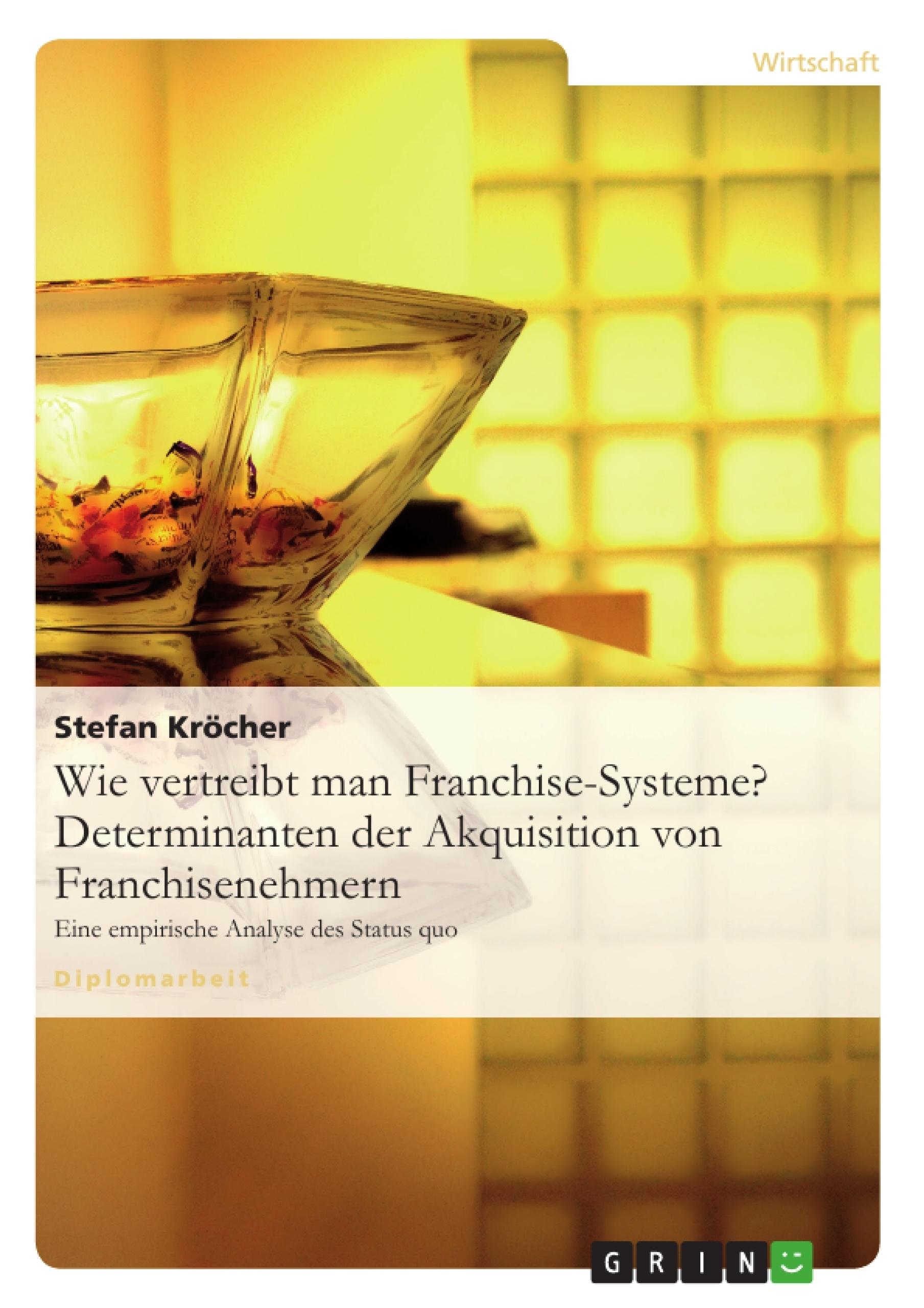Titel: Wie vertreibt man Franchise-Systeme? Determinanten der Akquisition von Franchisenehmern