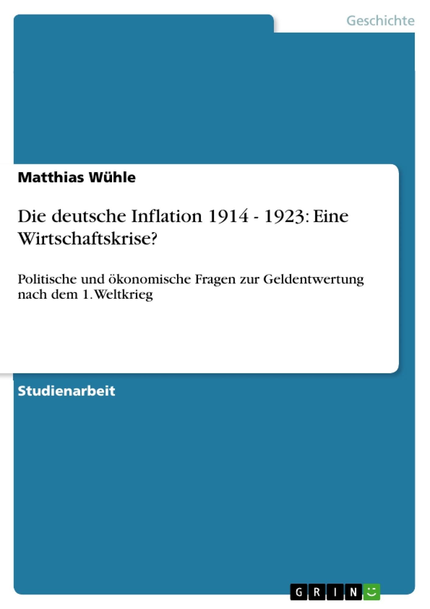 Titel: Die deutsche Inflation 1914 - 1923: Eine Wirtschaftskrise?