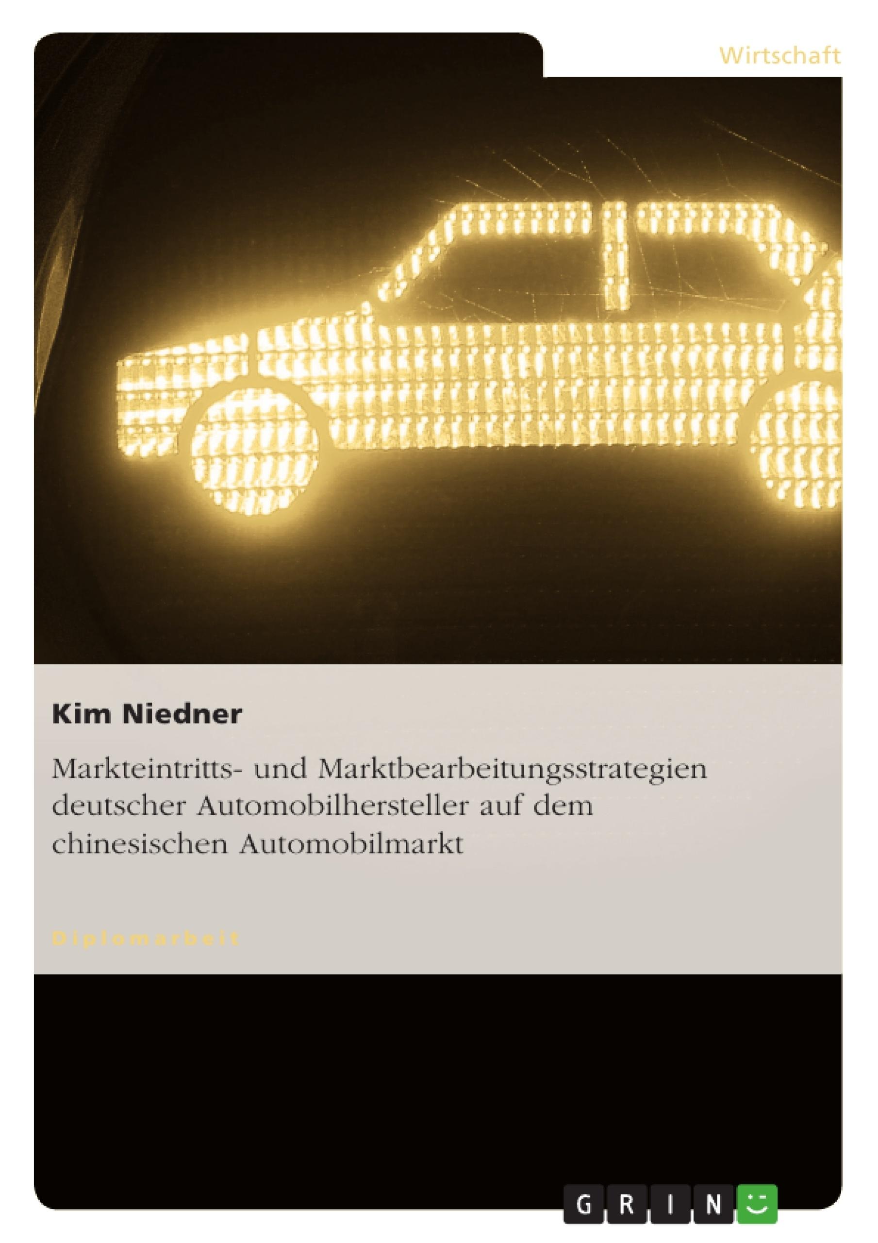 Titel: Markteintritts- und Marktbearbeitungsstrategien deutscher Automobilhersteller auf dem chinesischen Automobilmarkt