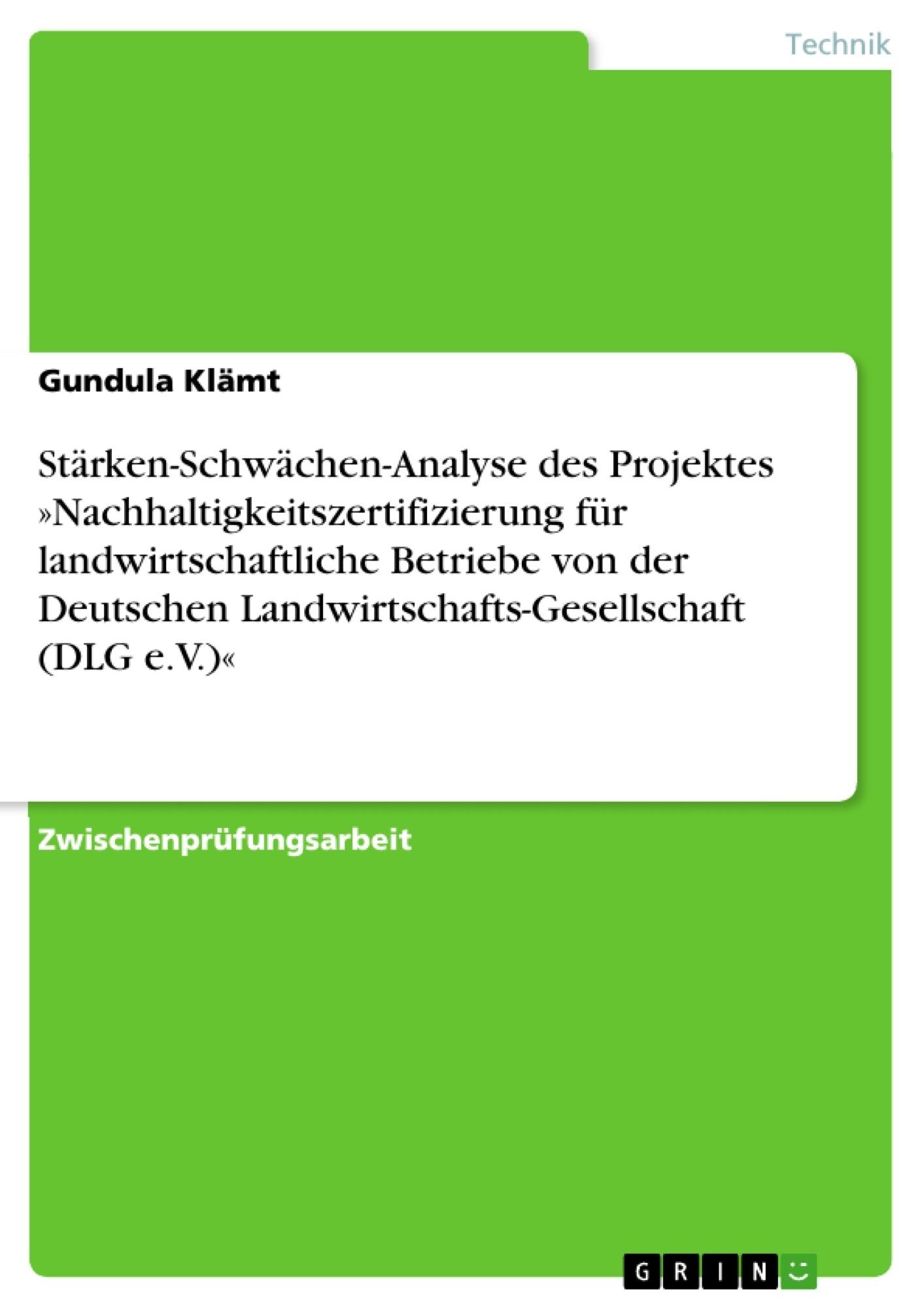 Titel: Stärken-Schwächen-Analyse des Projektes »Nachhaltigkeitszertifizierung für landwirtschaftliche Betriebe von der Deutschen Landwirtschafts-Gesellschaft (DLG e.V.)«