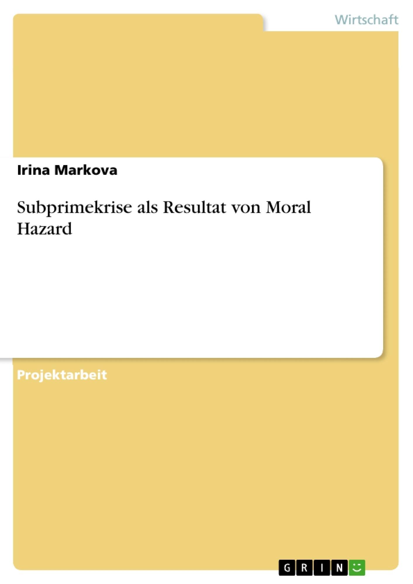 Titel: Subprimekrise als Resultat von Moral Hazard