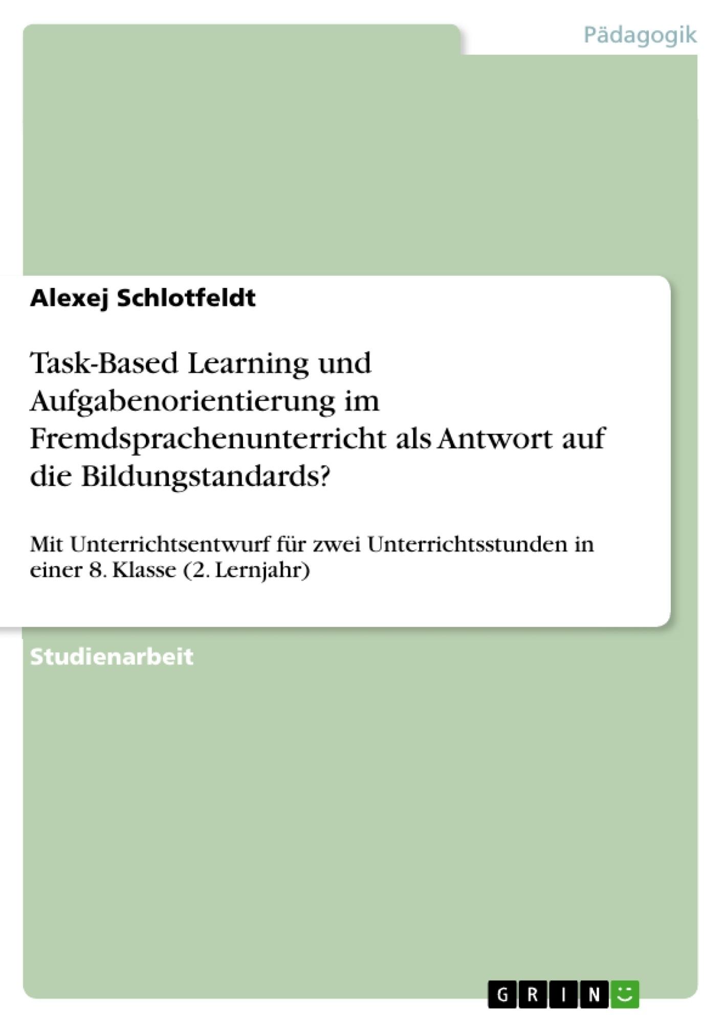 Titel: Task-Based Learning und Aufgabenorientierung im Fremdsprachenunterricht als Antwort auf die Bildungstandards?