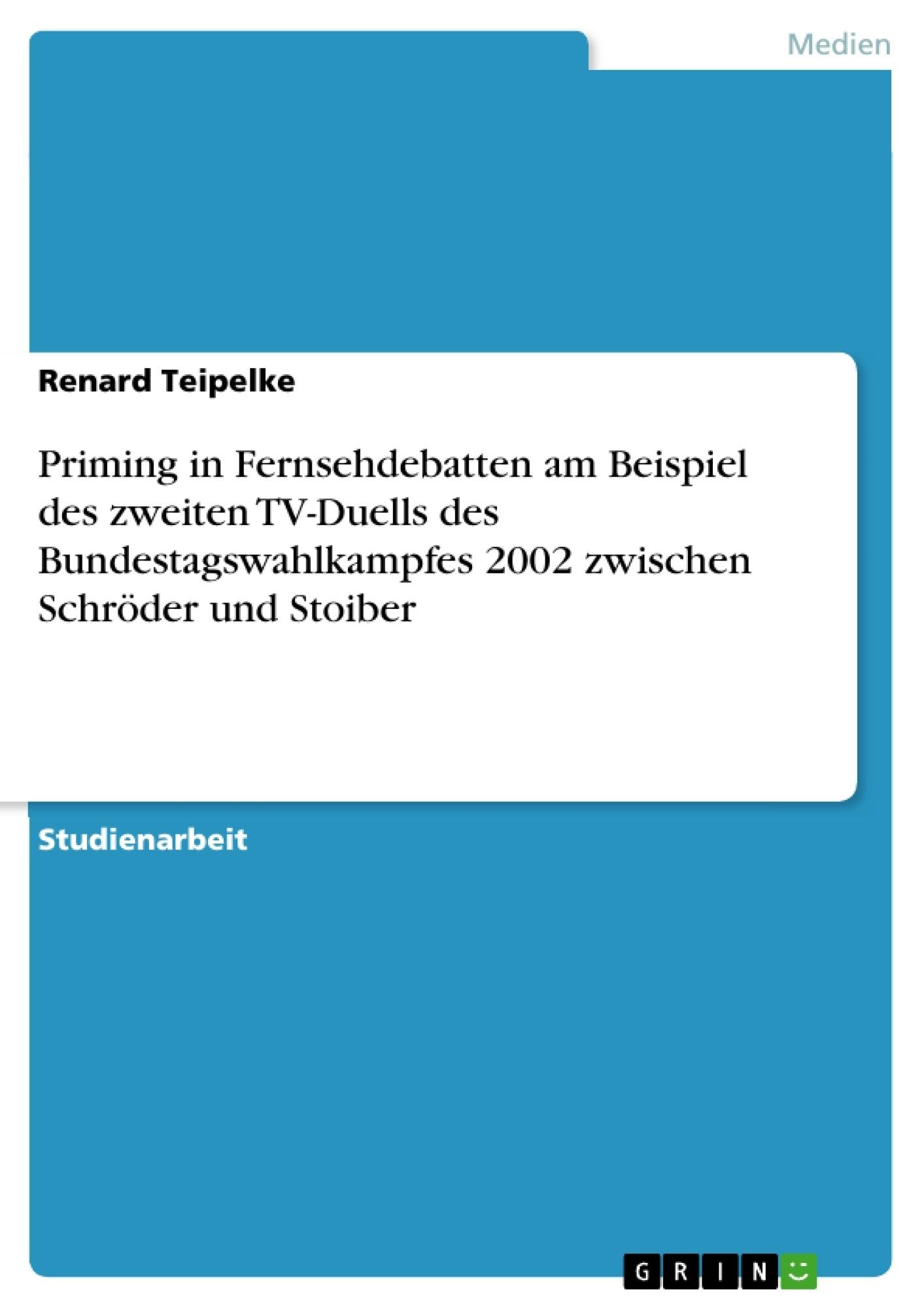 Titel: Priming in Fernsehdebatten am Beispiel des zweiten TV-Duells des Bundestagswahlkampfes 2002 zwischen Schröder und Stoiber