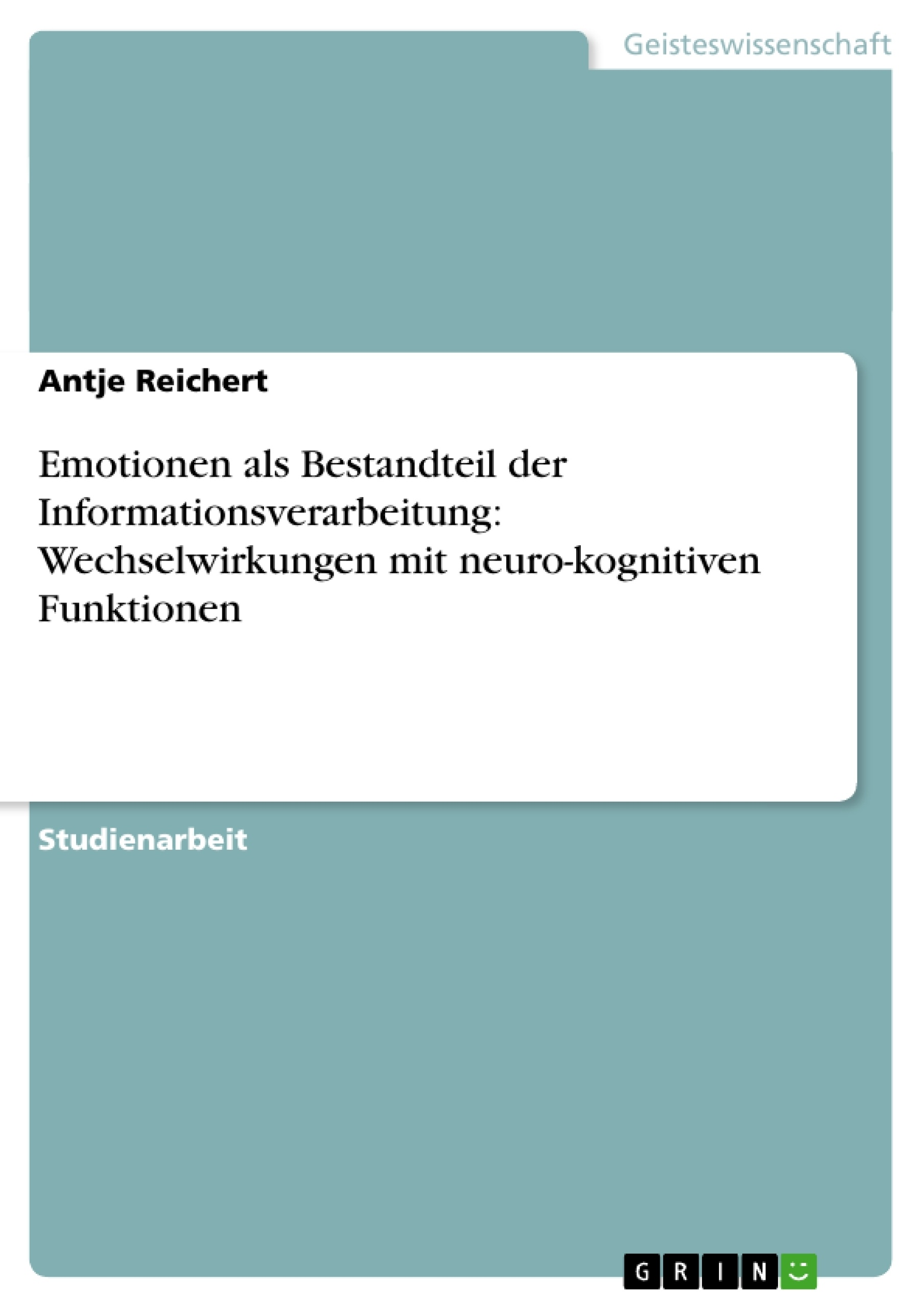 Titel: Emotionen als Bestandteil der Informationsverarbeitung: Wechselwirkungen mit neuro-kognitiven Funktionen