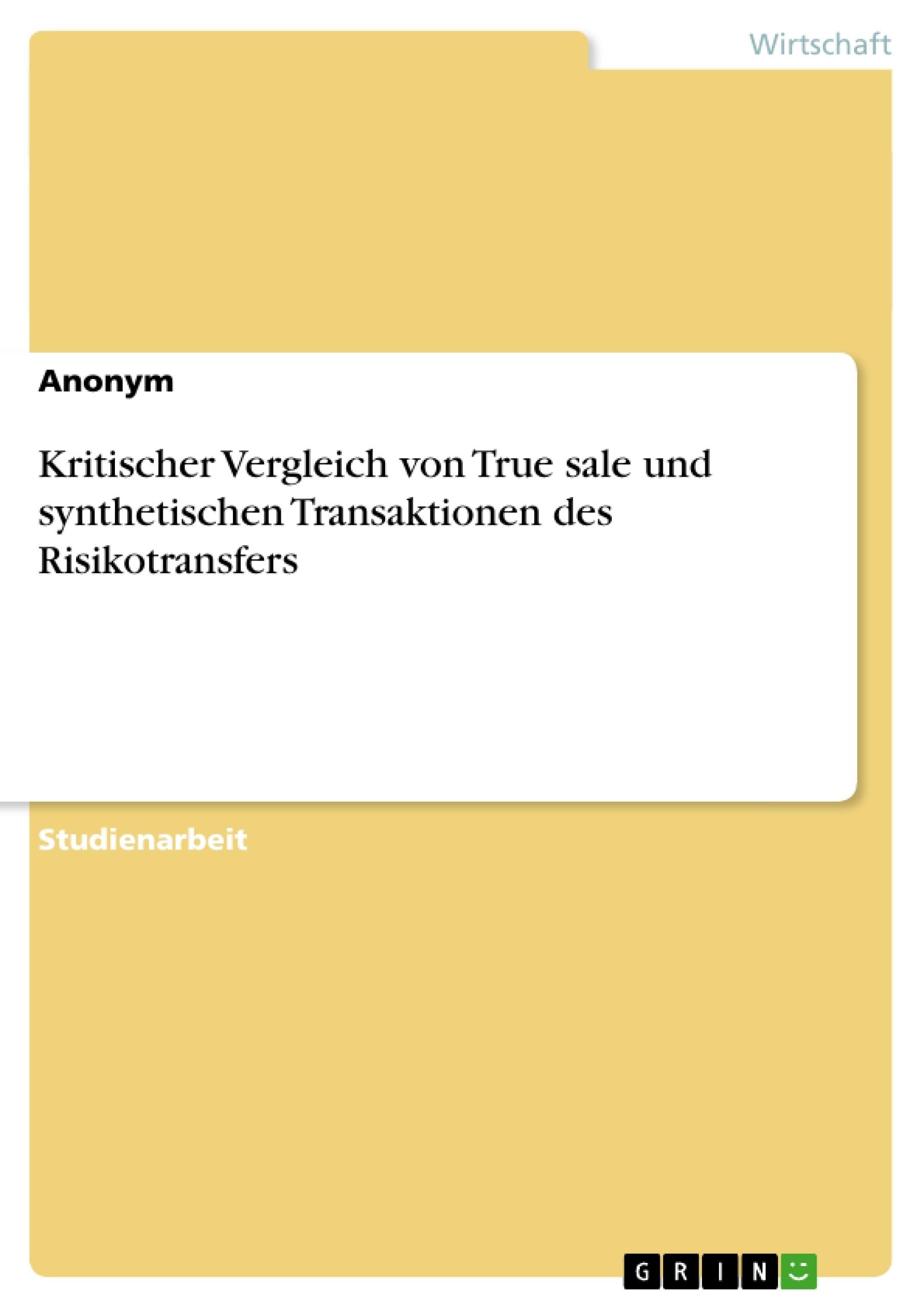 Titel: Kritischer Vergleich von True sale und synthetischen Transaktionen des Risikotransfers