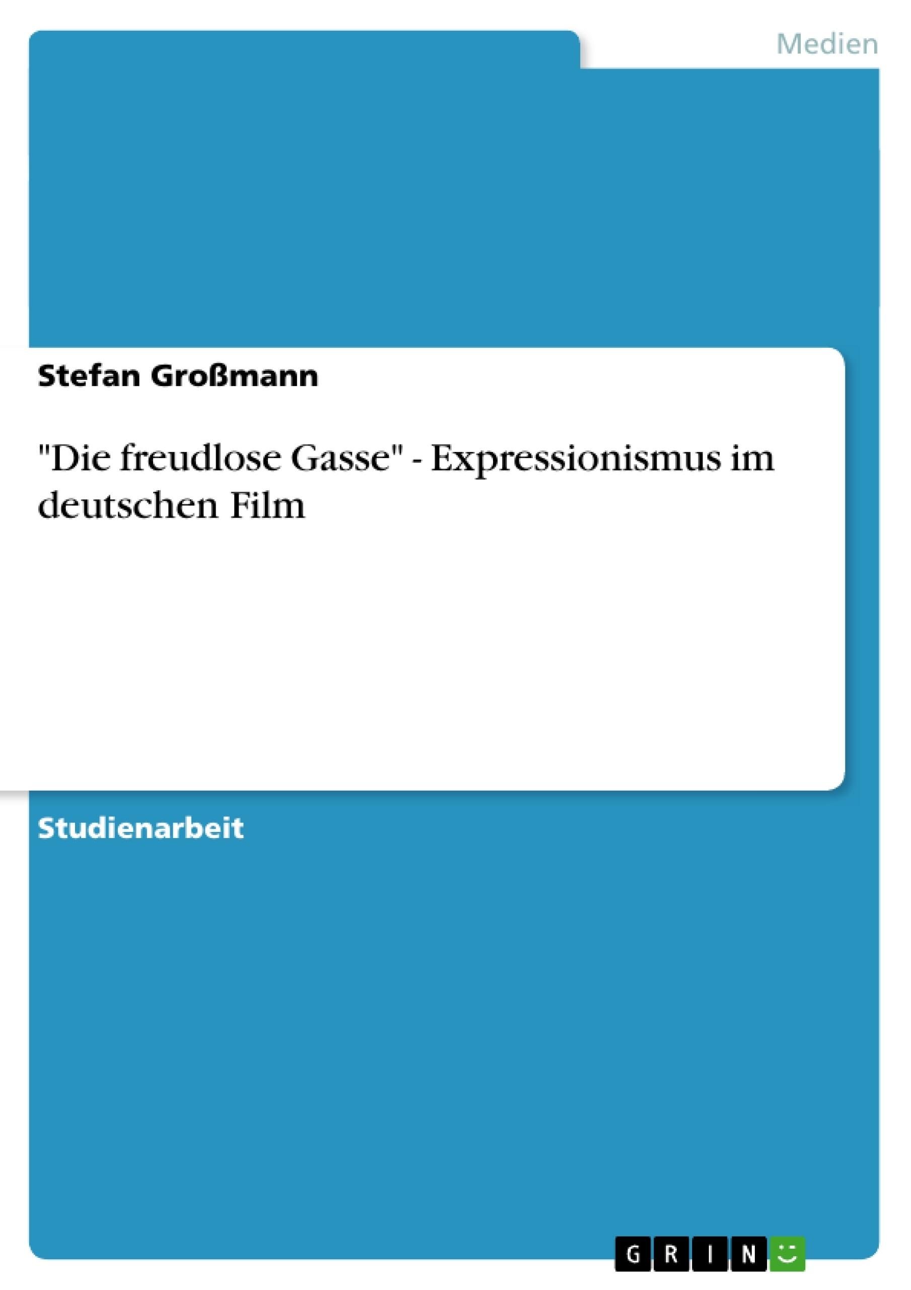 """Titel: """"Die freudlose Gasse"""" - Expressionismus im deutschen Film"""