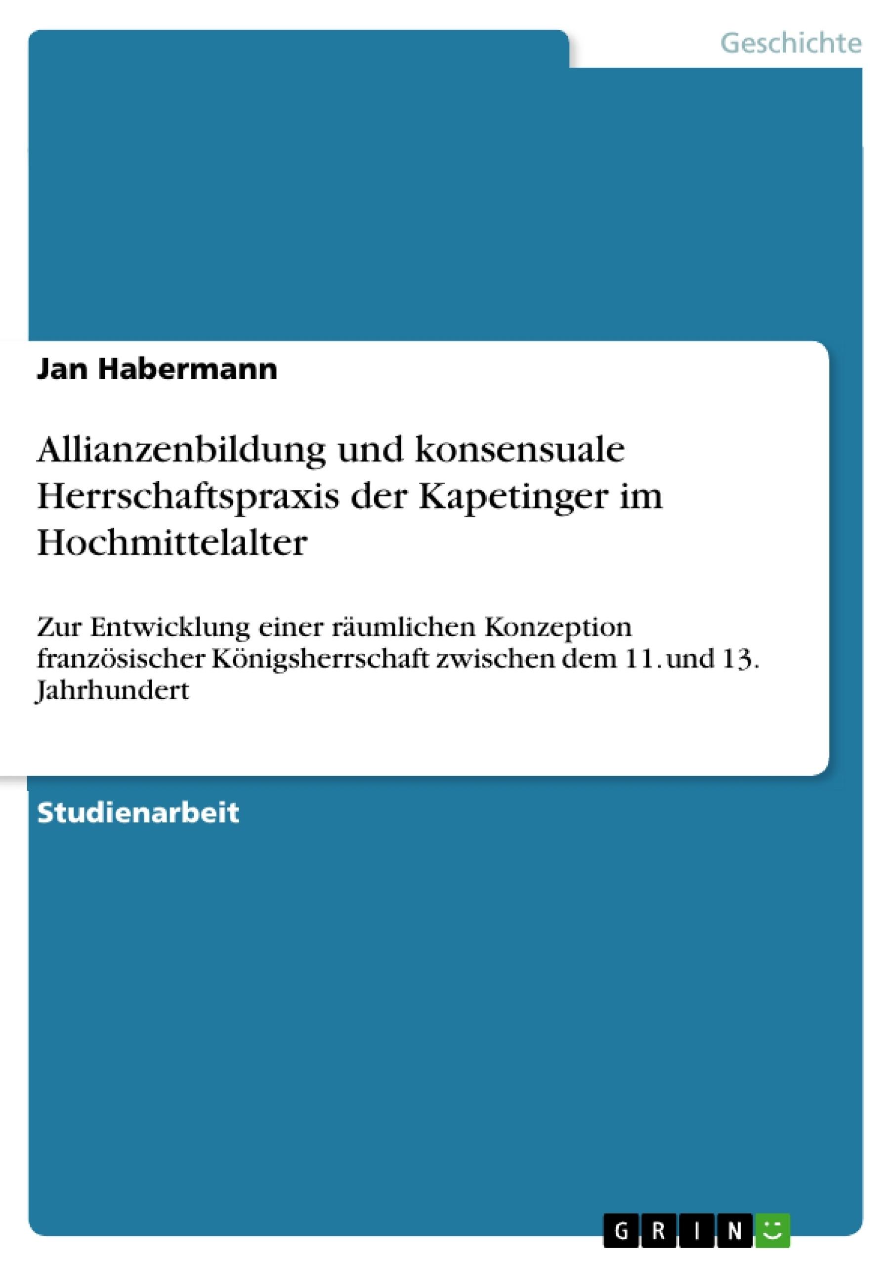 Titel: Allianzenbildung und konsensuale Herrschaftspraxis der Kapetinger im Hochmittelalter