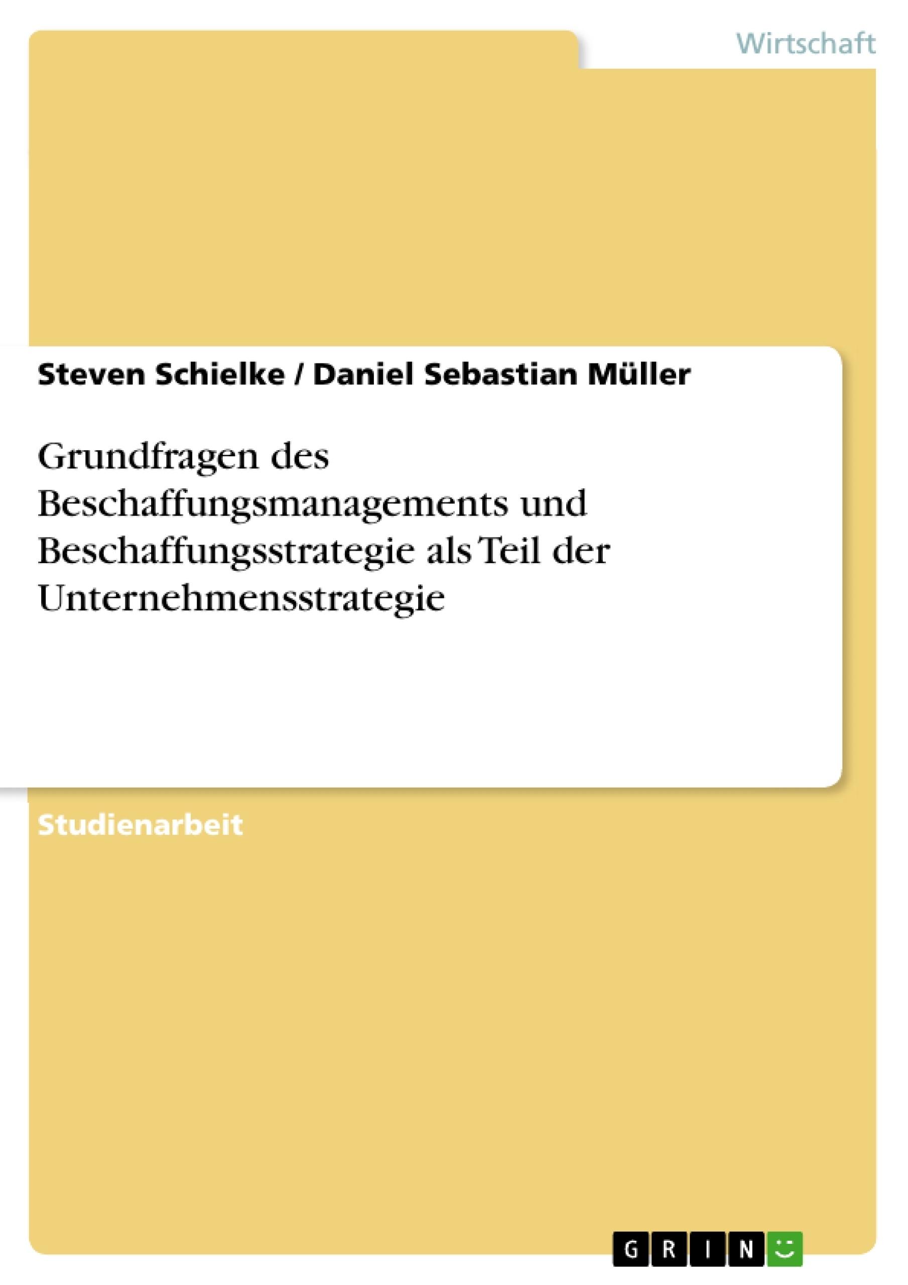 Titel: Grundfragen des Beschaffungsmanagements und Beschaffungsstrategie als Teil der Unternehmensstrategie