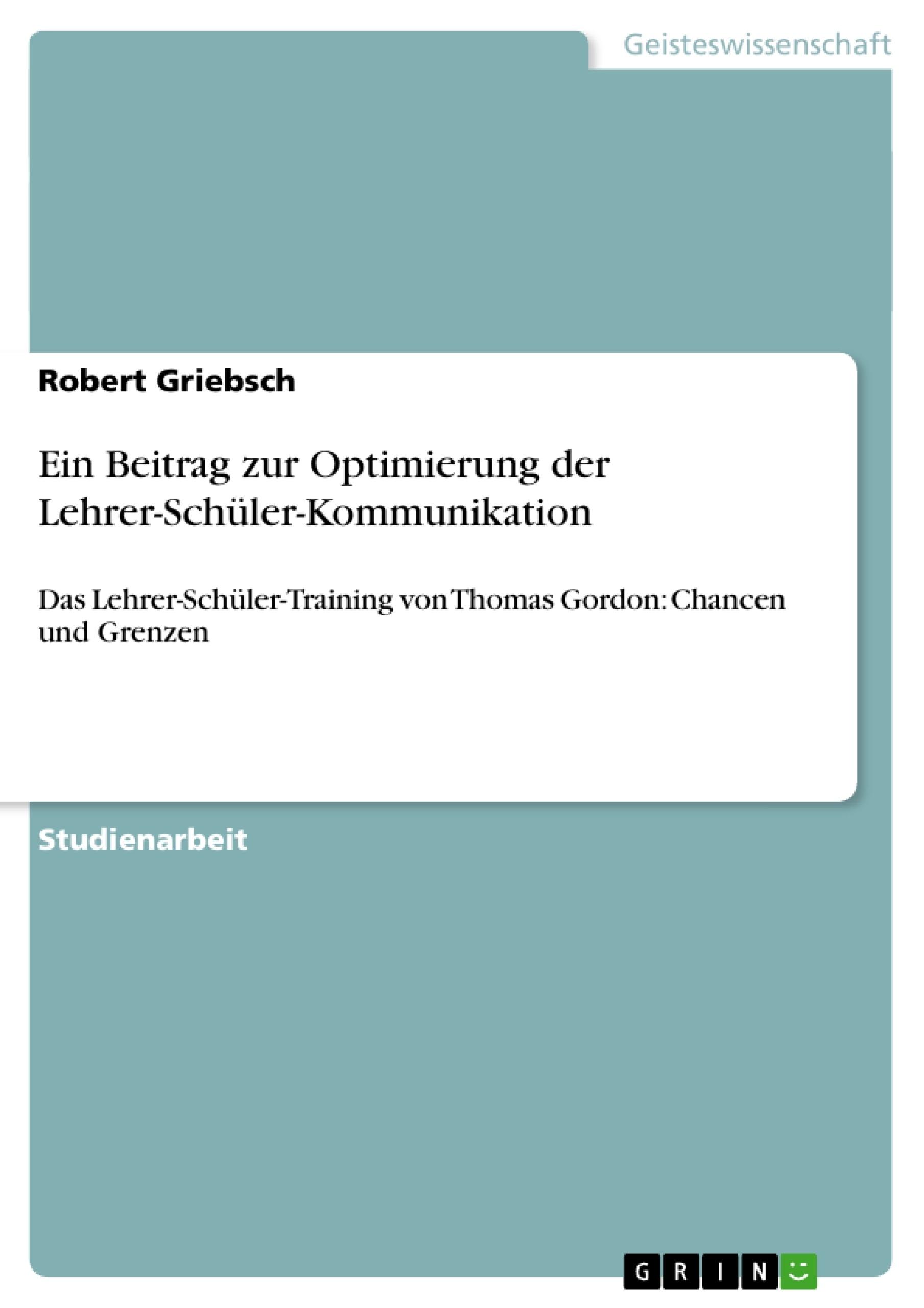Titel: Ein Beitrag zur Optimierung der Lehrer-Schüler-Kommunikation
