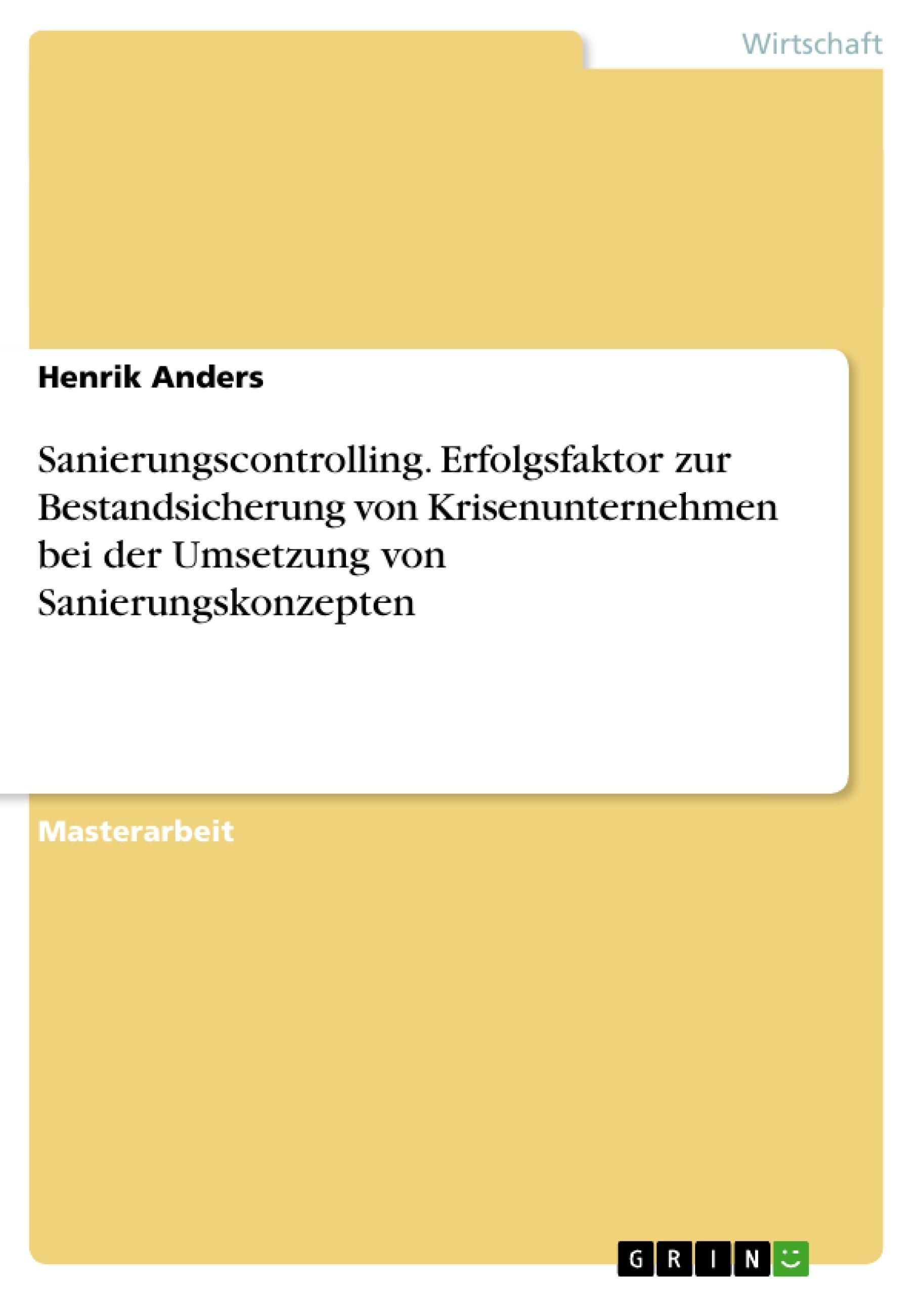 Titel: Sanierungscontrolling. Erfolgsfaktor zur Bestandsicherung von Krisenunternehmen bei der Umsetzung von Sanierungskonzepten