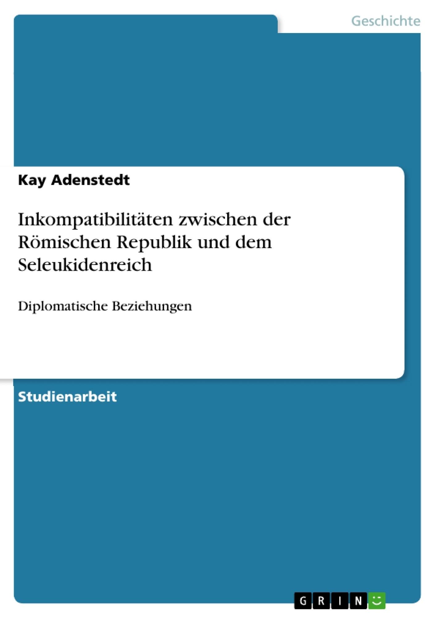 Titel: Inkompatibilitäten zwischen der Römischen Republik und dem Seleukidenreich