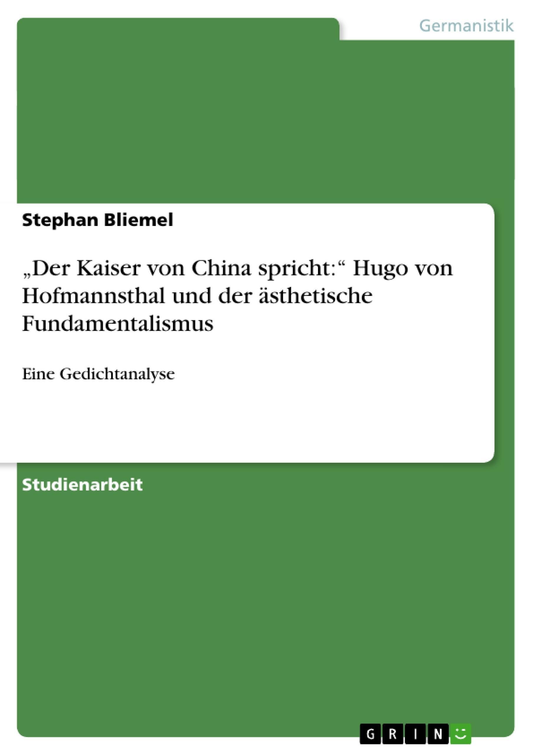"""Titel: """"Der Kaiser von China spricht:"""" Hugo von Hofmannsthal und der ästhetische Fundamentalismus"""