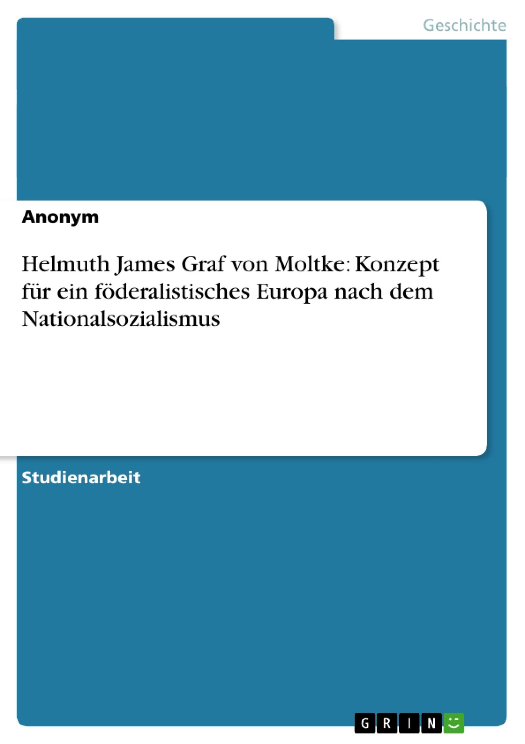 Titel: Helmuth James Graf von Moltke: Konzept für ein föderalistisches Europa nach dem Nationalsozialismus