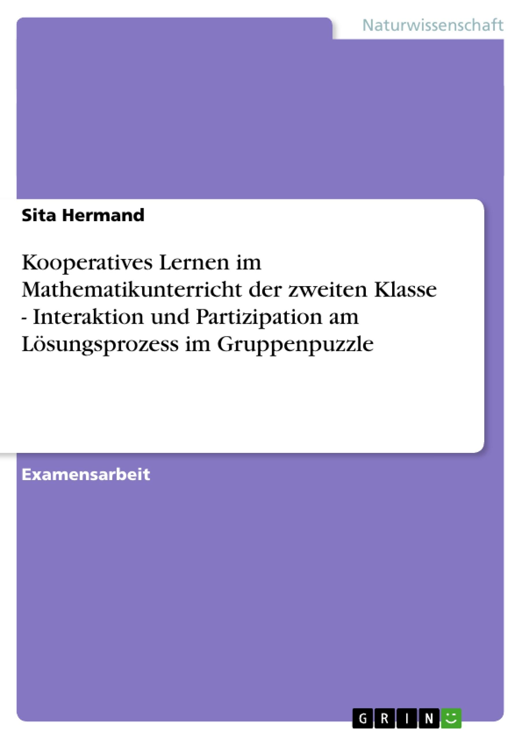 Titel: Kooperatives Lernen im Mathematikunterricht der zweiten Klasse - Interaktion und Partizipation am Lösungsprozess im Gruppenpuzzle