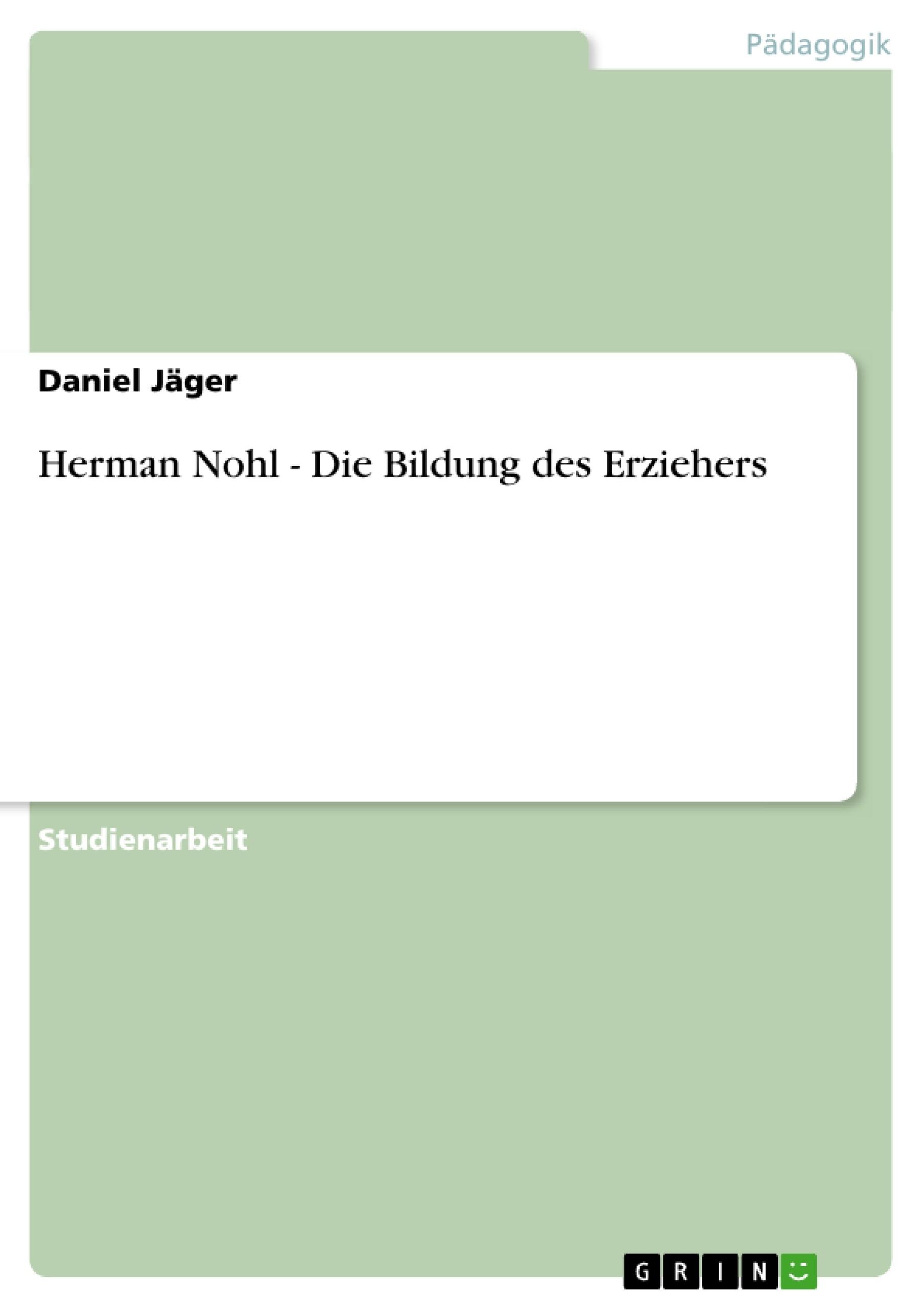 Titel: Herman Nohl - Die Bildung des Erziehers