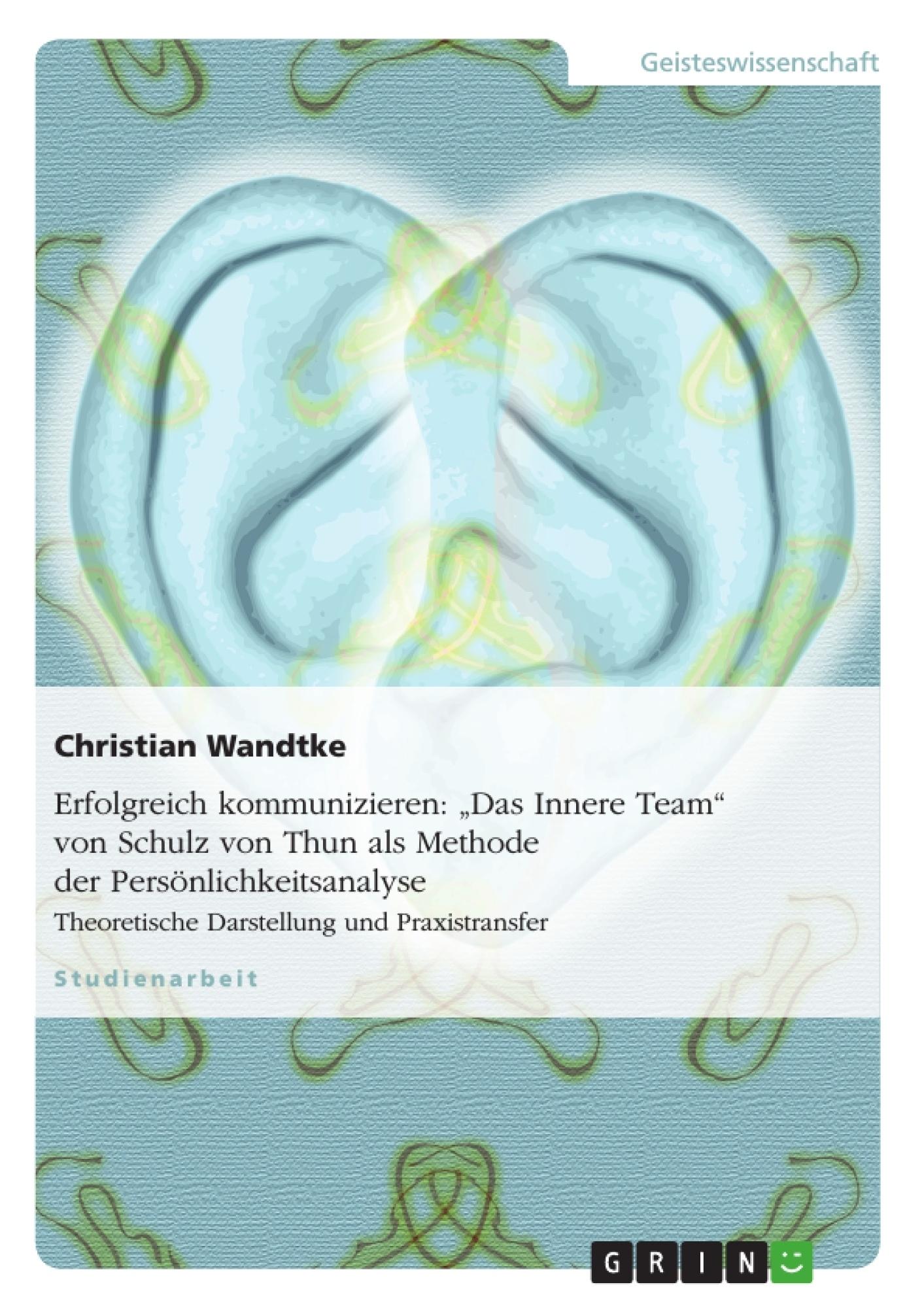 """Titel: Erfolgreich kommunizieren: """"Das Innere Team"""" von Schulz von Thun als Methode der Persönlichkeitsanalyse"""
