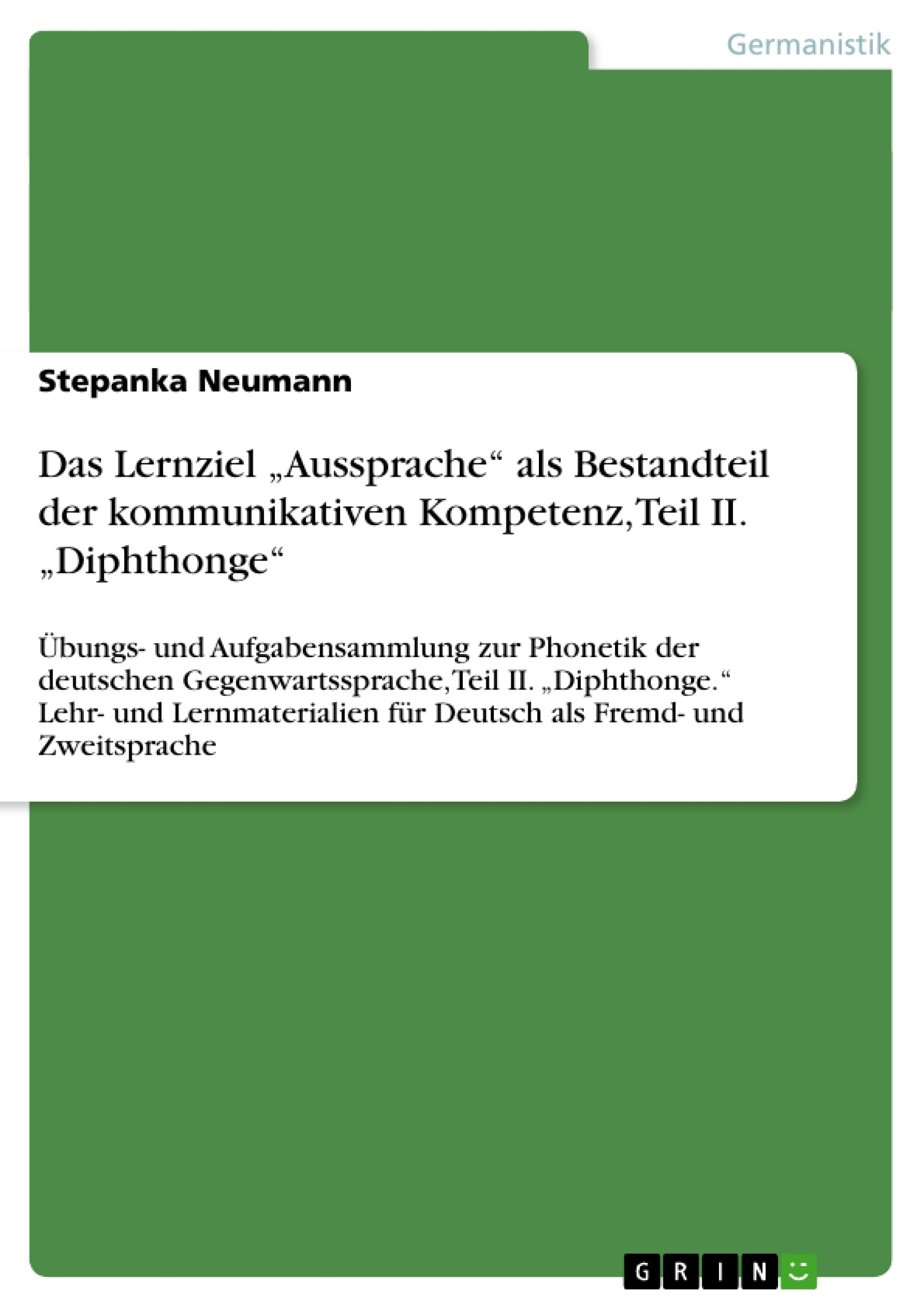 """Titel: Das Lernziel """"Aussprache"""" als Bestandteil der kommunikativen Kompetenz, Teil II. """"Diphthonge"""""""