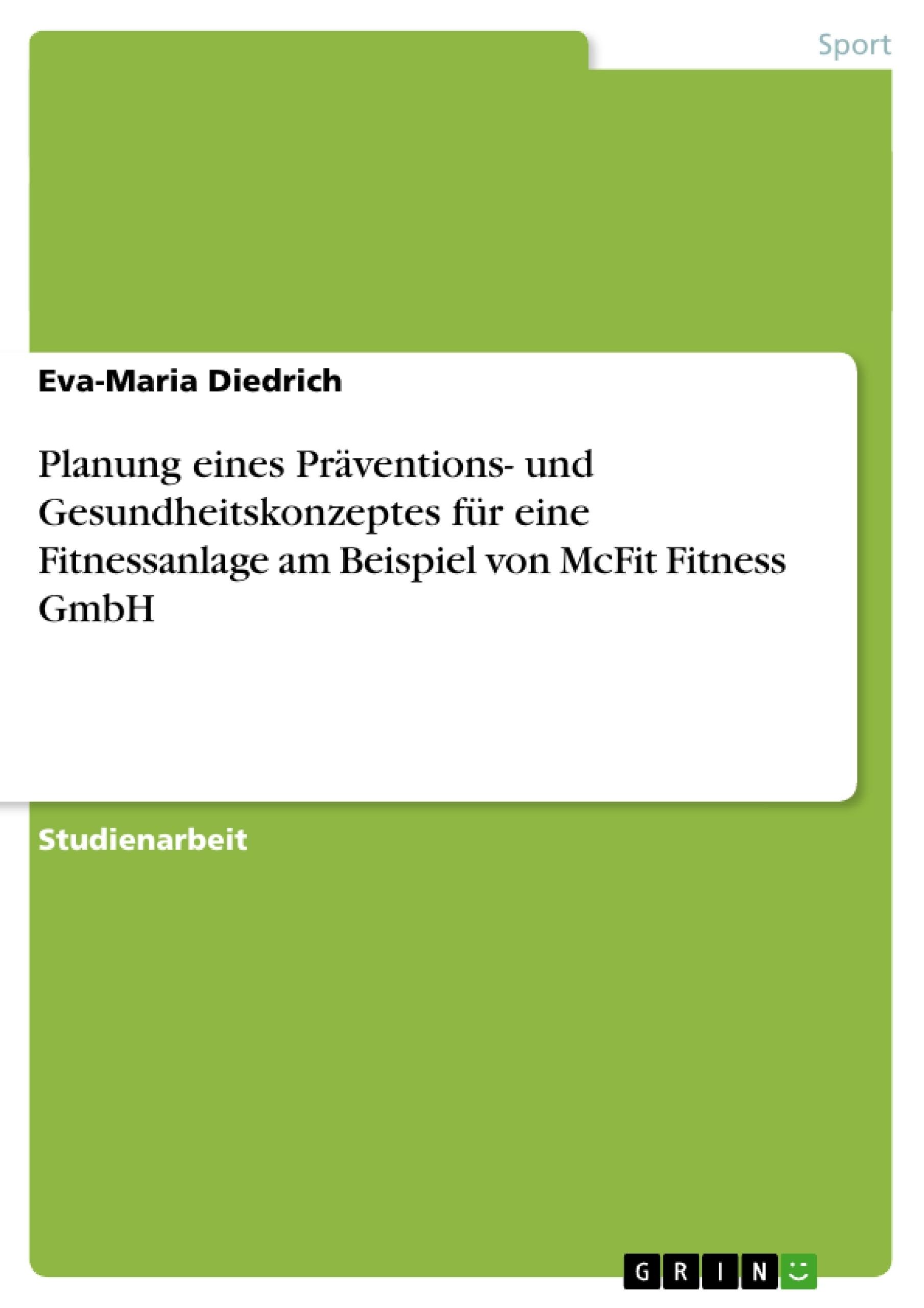 Titel: Planung eines Präventions- und Gesundheitskonzeptes für eine Fitnessanlage am Beispiel von McFit Fitness GmbH