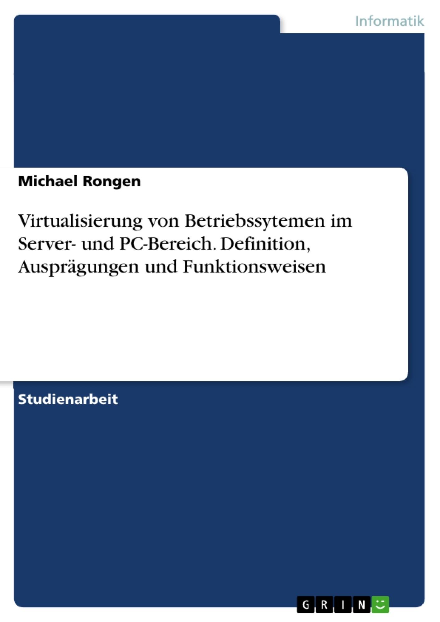 Titel: Virtualisierung von Betriebssytemen im Server- und PC-Bereich. Definition, Ausprägungen und Funktionsweisen
