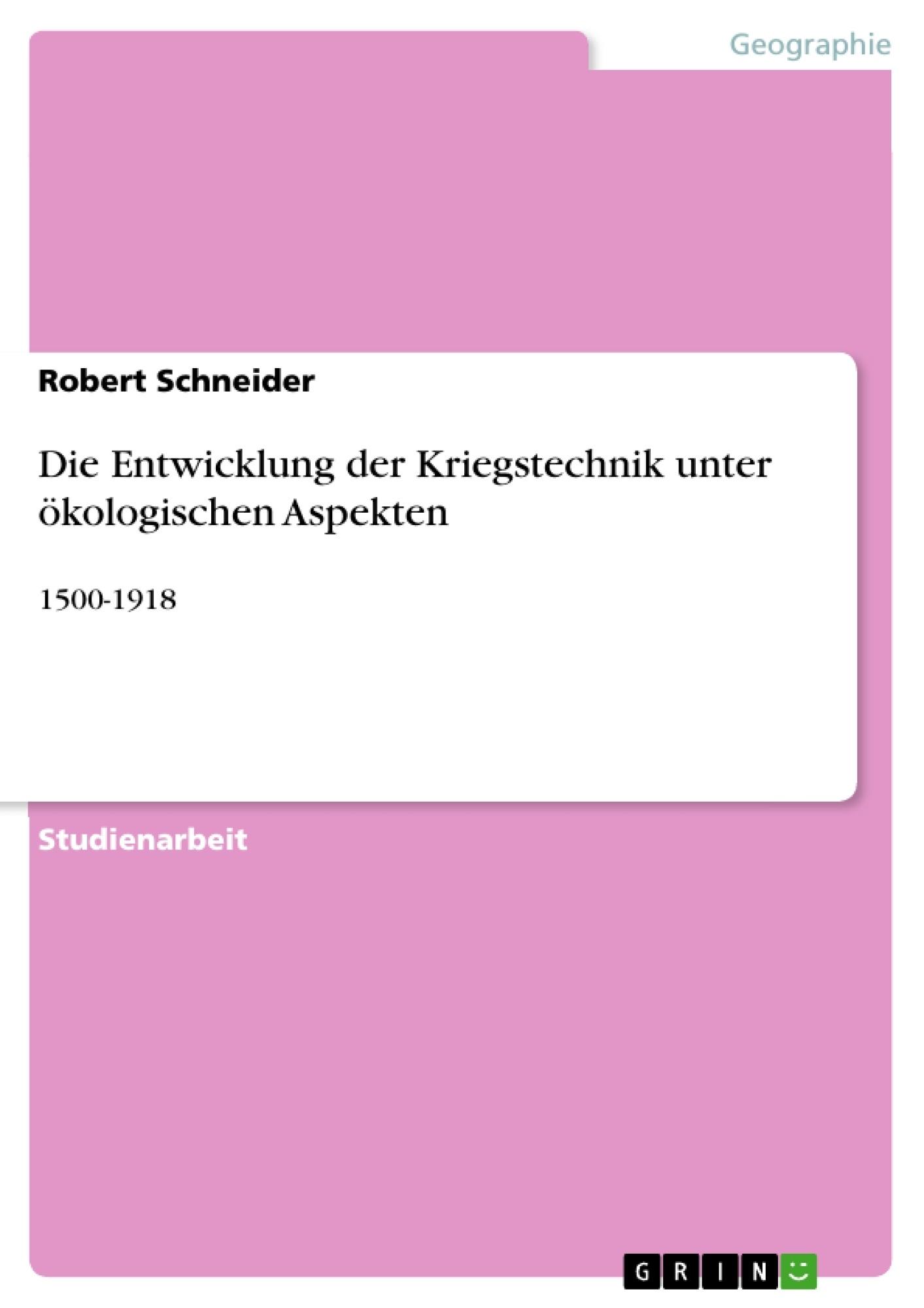 Titel: Die Entwicklung der Kriegstechnik unter ökologischen Aspekten