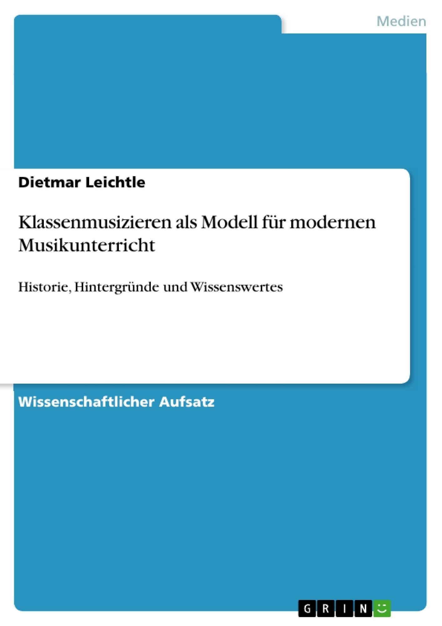 Titel: Klassenmusizieren als Modell für modernen Musikunterricht