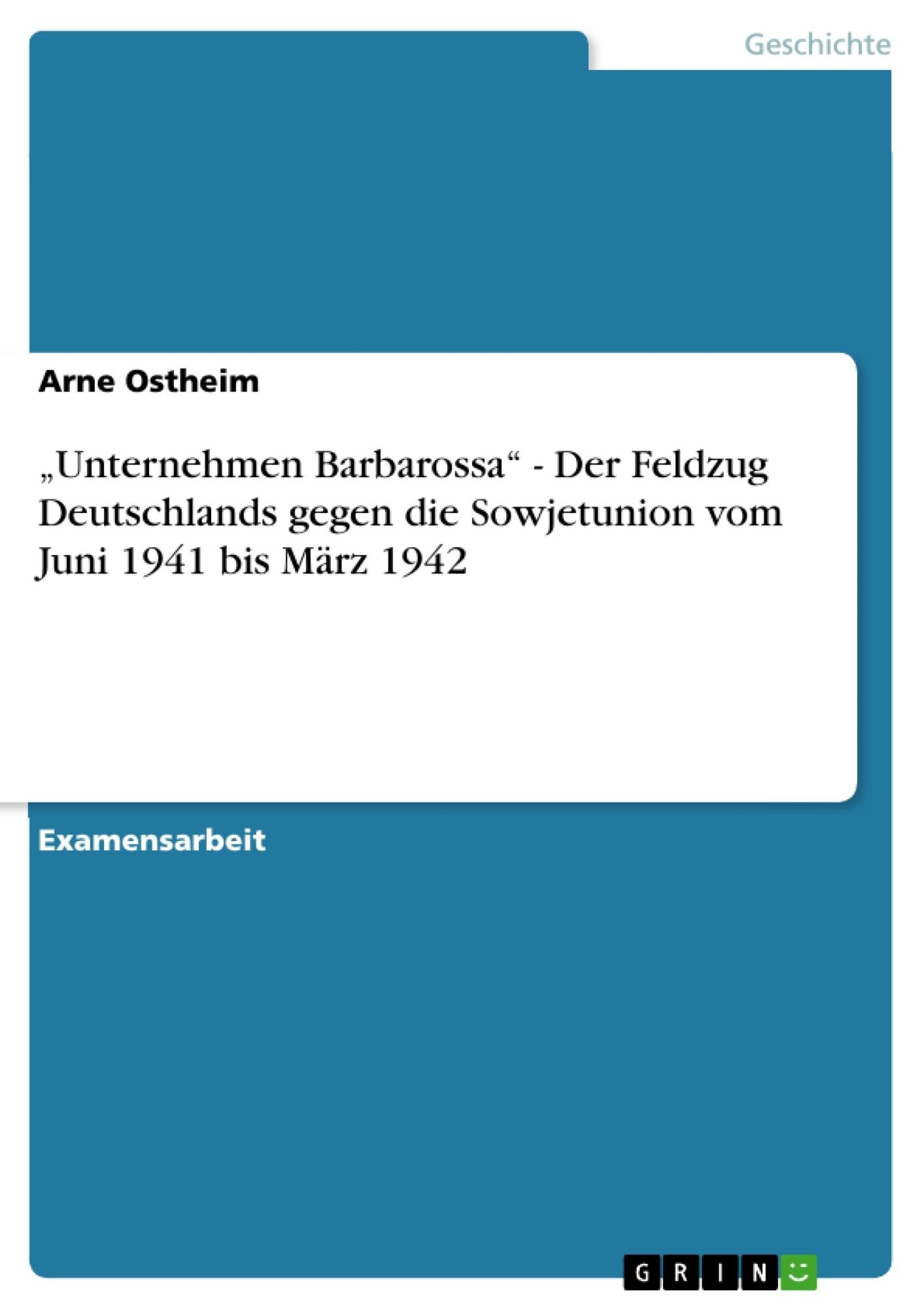 """Titel: """"Unternehmen Barbarossa"""" - Der Feldzug Deutschlands gegen die Sowjetunion vom Juni 1941 bis März 1942"""