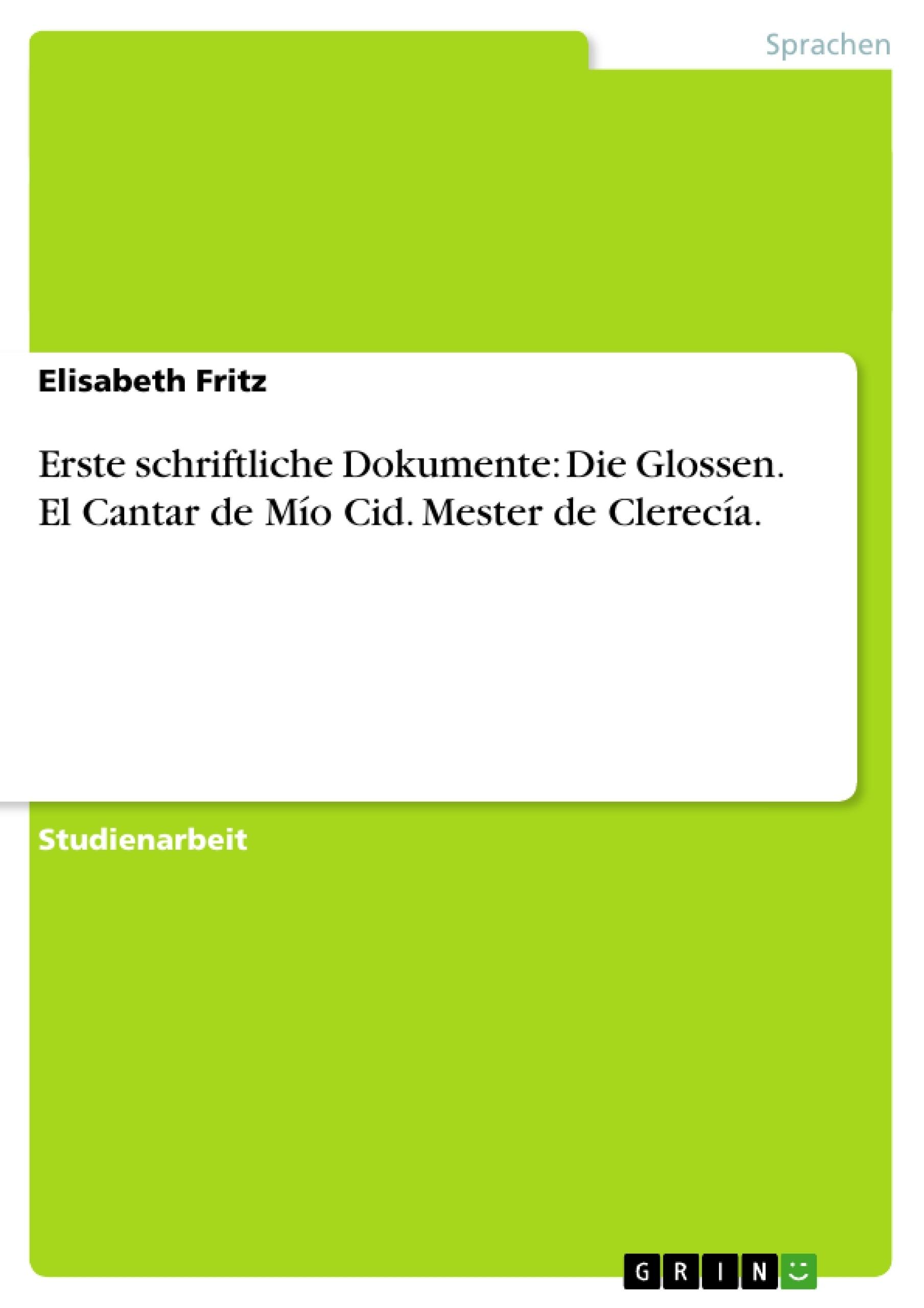 Titel: Erste schriftliche Dokumente: Die Glossen. El Cantar de Mío Cid. Mester de Clerecía.