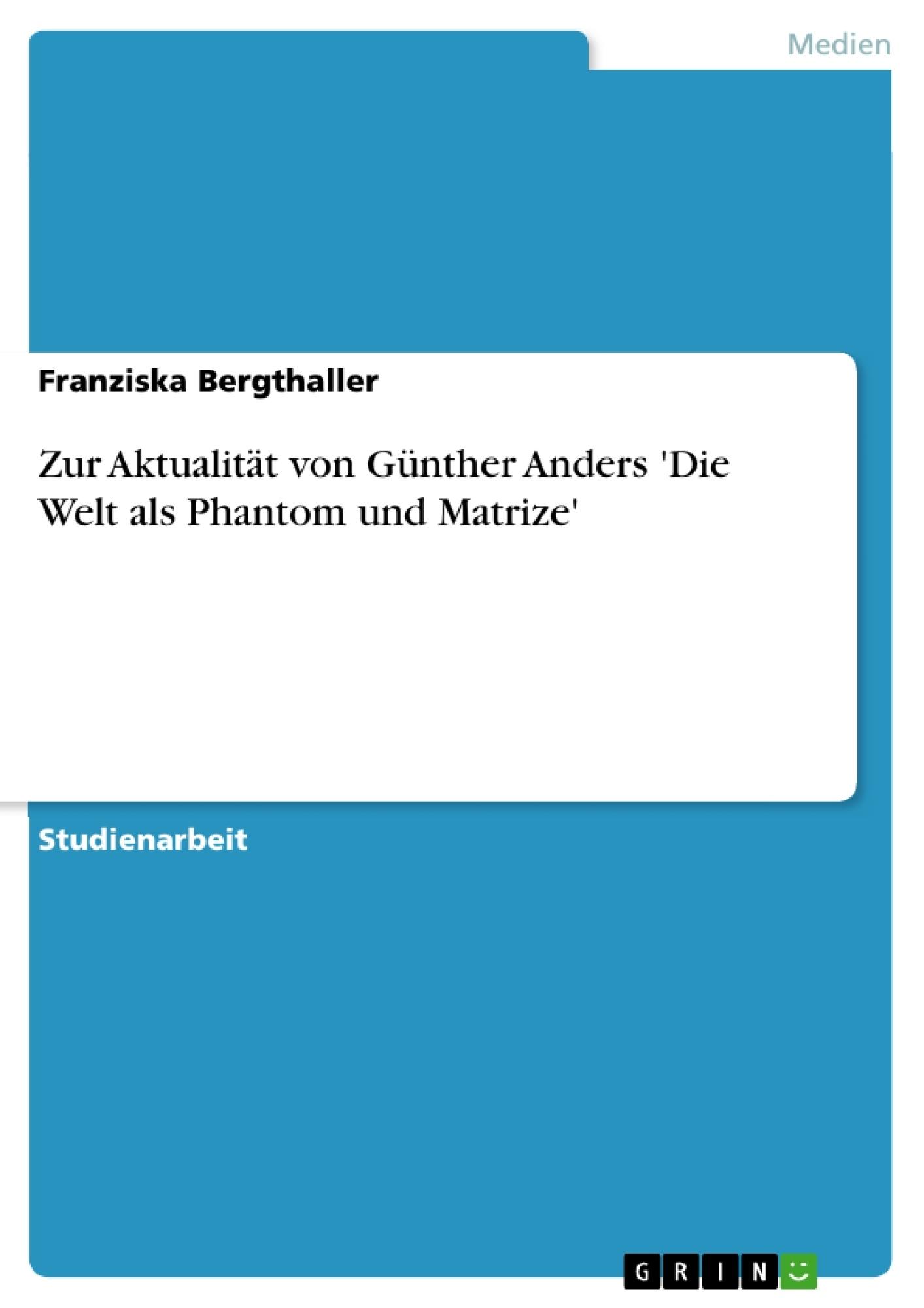 Titel: Zur Aktualität von Günther Anders 'Die Welt als Phantom und Matrize'