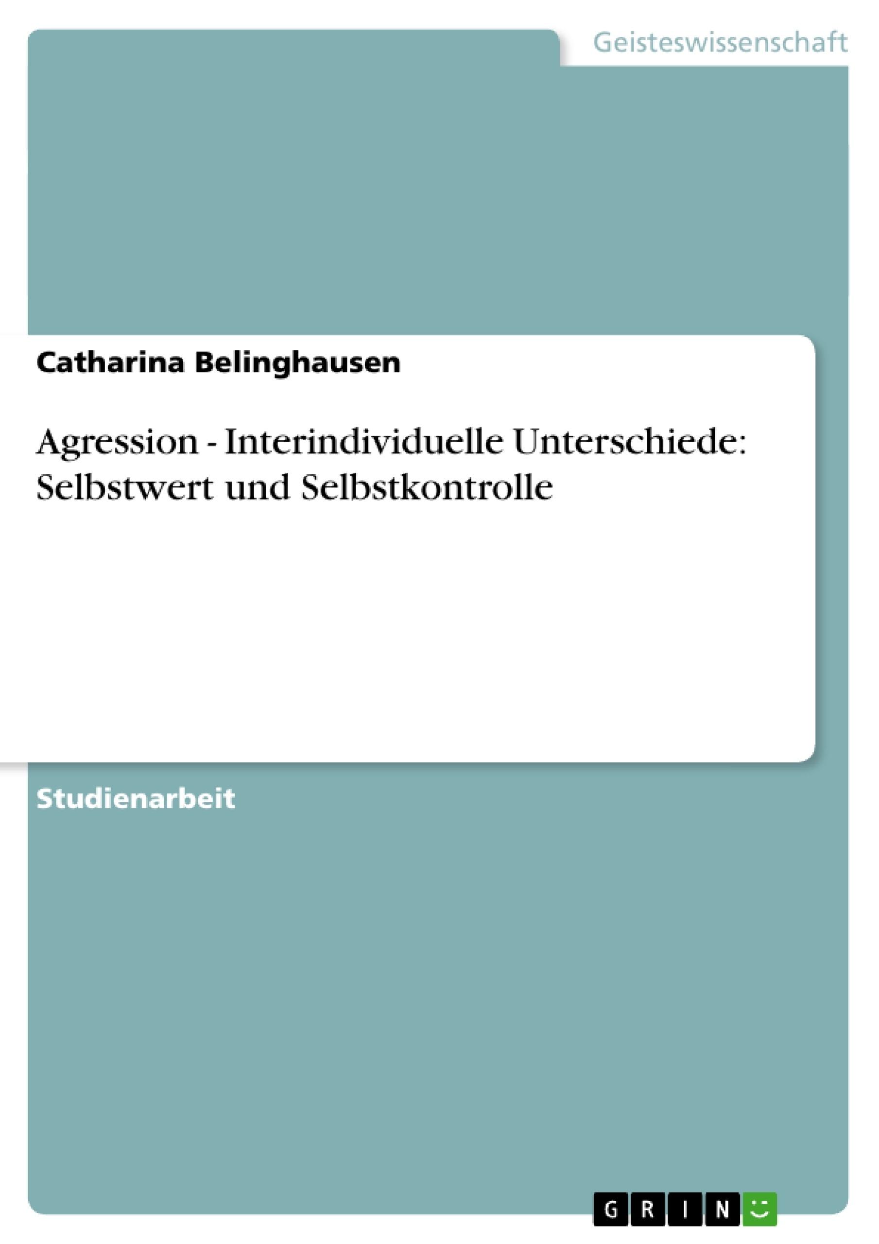Titel: Agression - Interindividuelle Unterschiede: Selbstwert und Selbstkontrolle