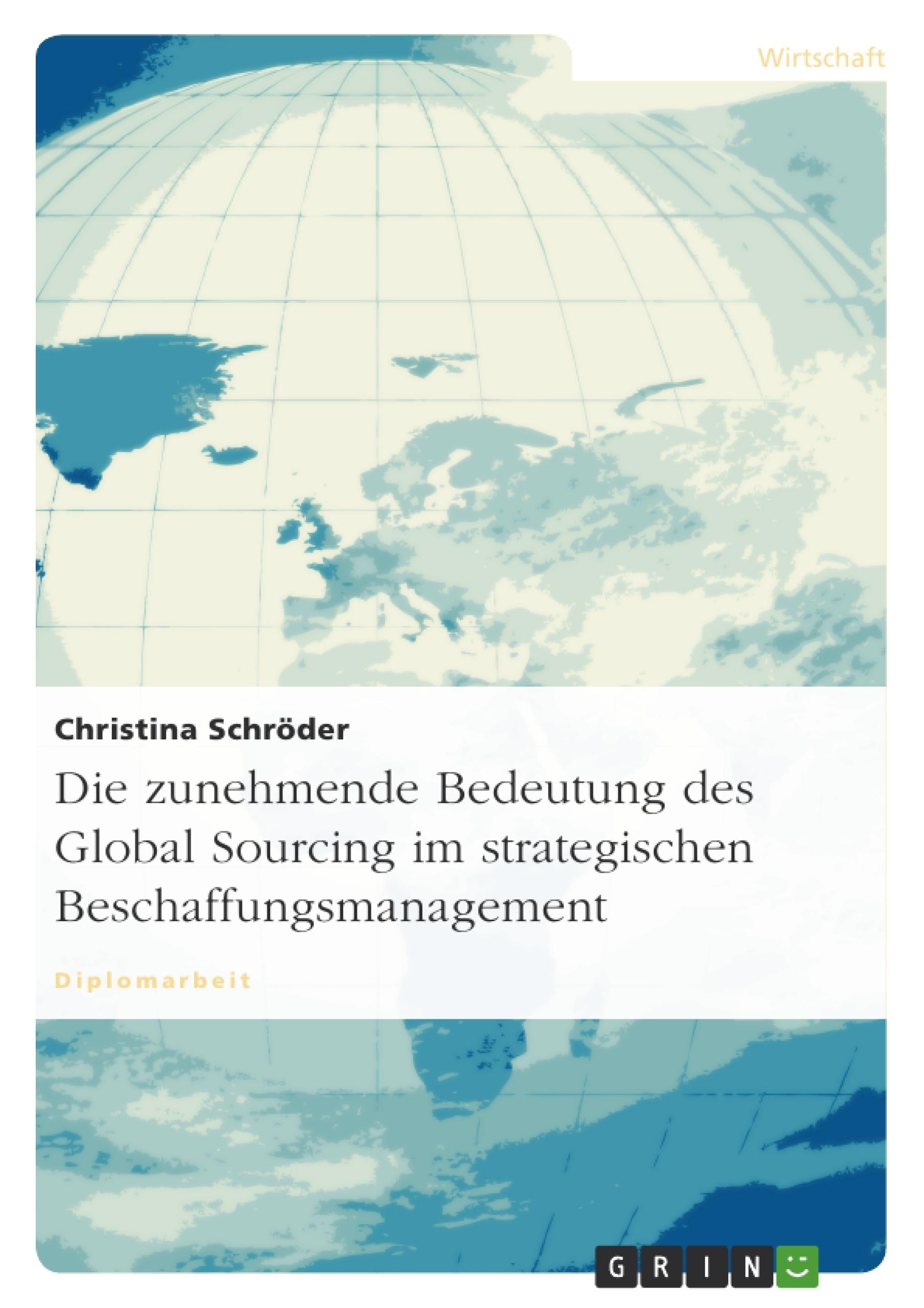 Titel: Die zunehmende Bedeutung des Global Sourcing im strategischen Beschaffungsmanagement