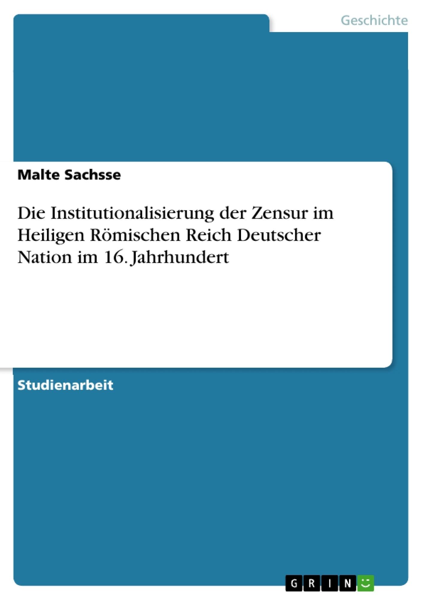 Titel: Die Institutionalisierung der Zensur im Heiligen Römischen Reich Deutscher Nation im 16. Jahrhundert