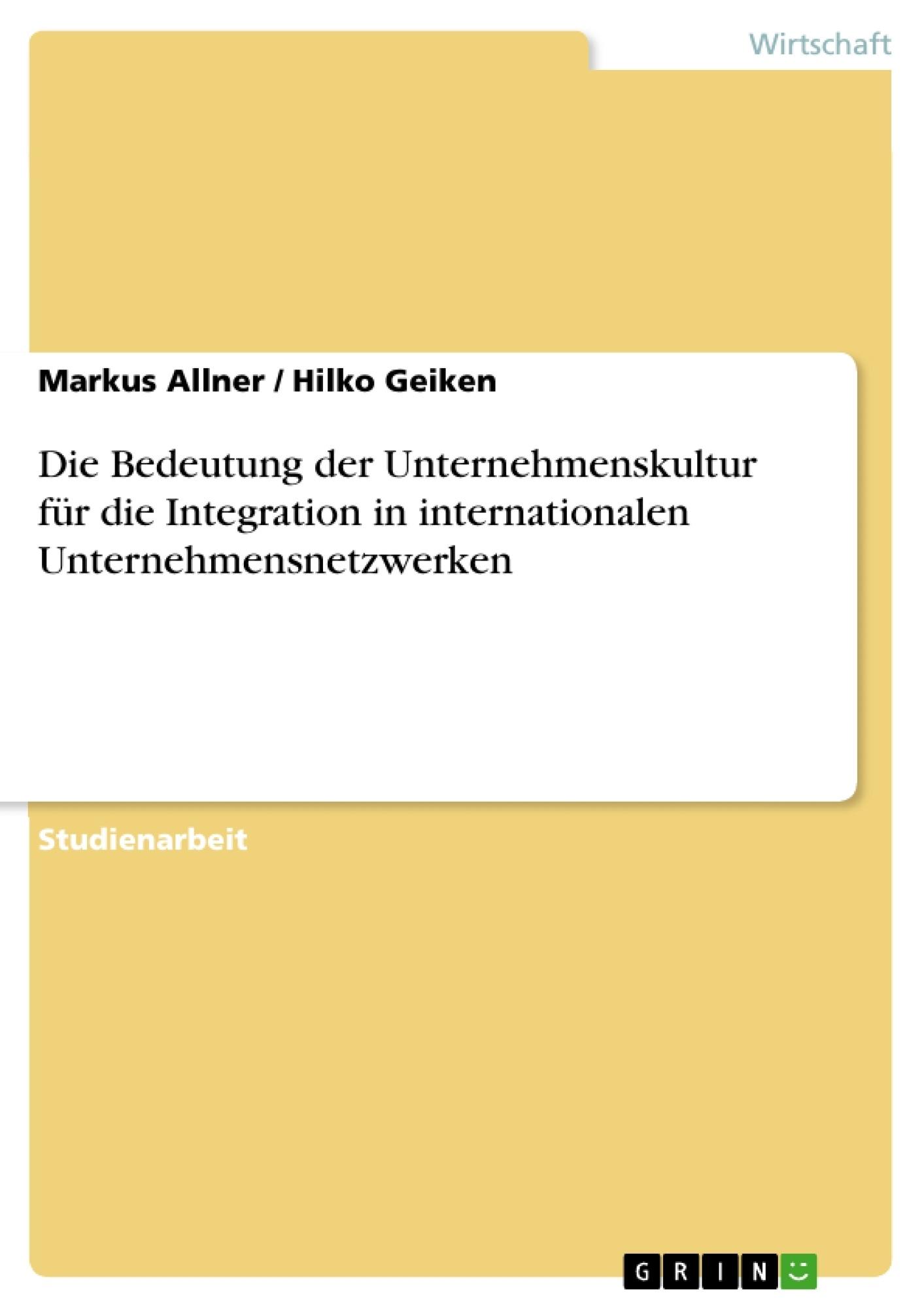 Titel: Die Bedeutung der Unternehmenskultur für die Integration  in internationalen Unternehmensnetzwerken