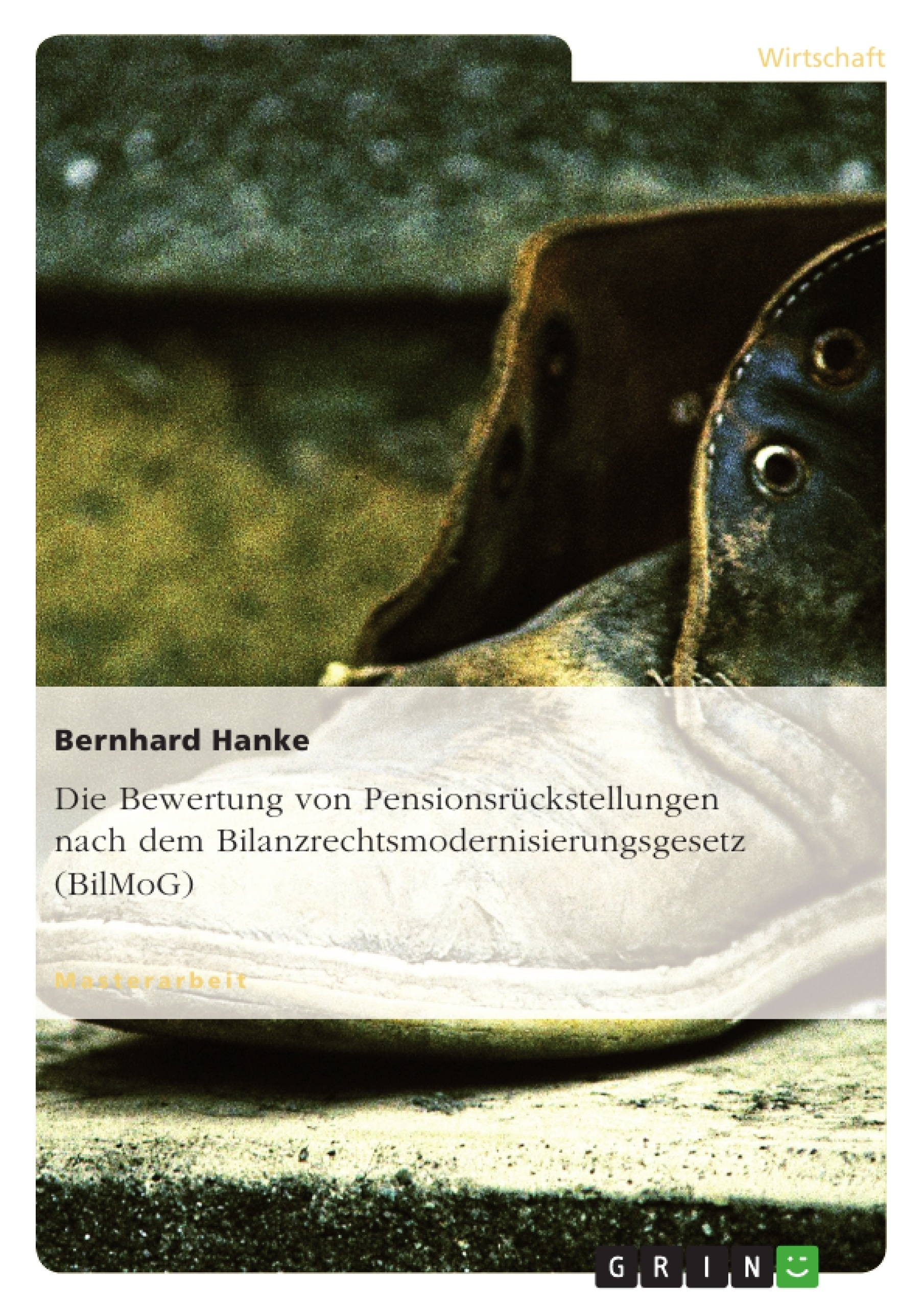 Titel: Die Bewertung von Pensionsrückstellungen nach dem Bilanzrechtsmodernisierungsgesetz (BilMoG)