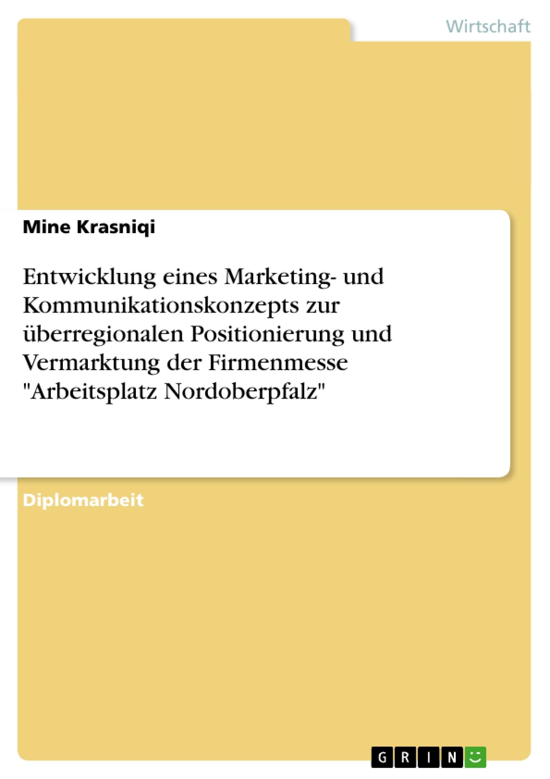 """Titel: Entwicklung eines Marketing- und Kommunikationskonzepts zur überregionalen Positionierung und Vermarktung der Firmenmesse """"Arbeitsplatz Nordoberpfalz"""""""