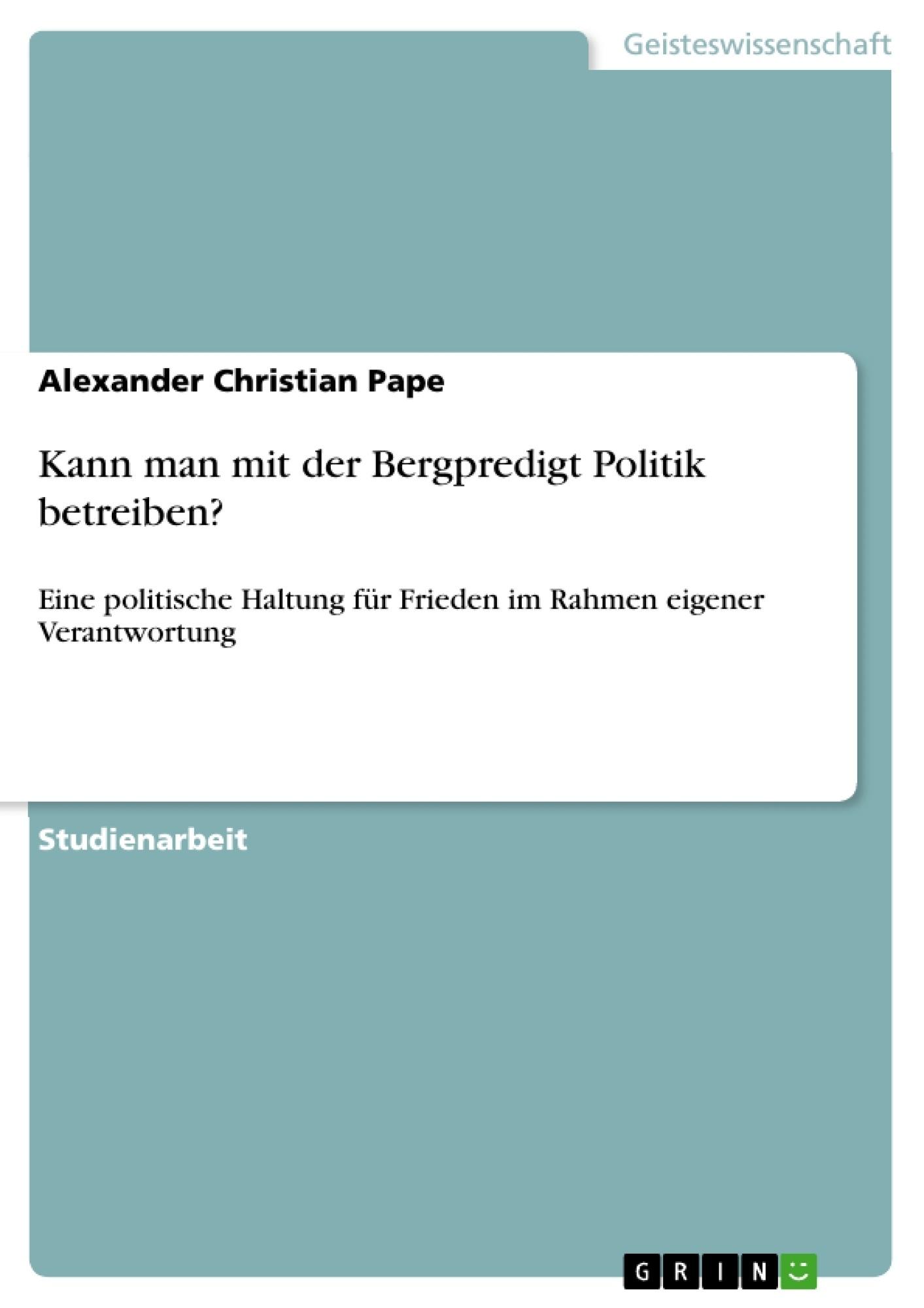 Titel: Kann man mit der Bergpredigt Politik betreiben?