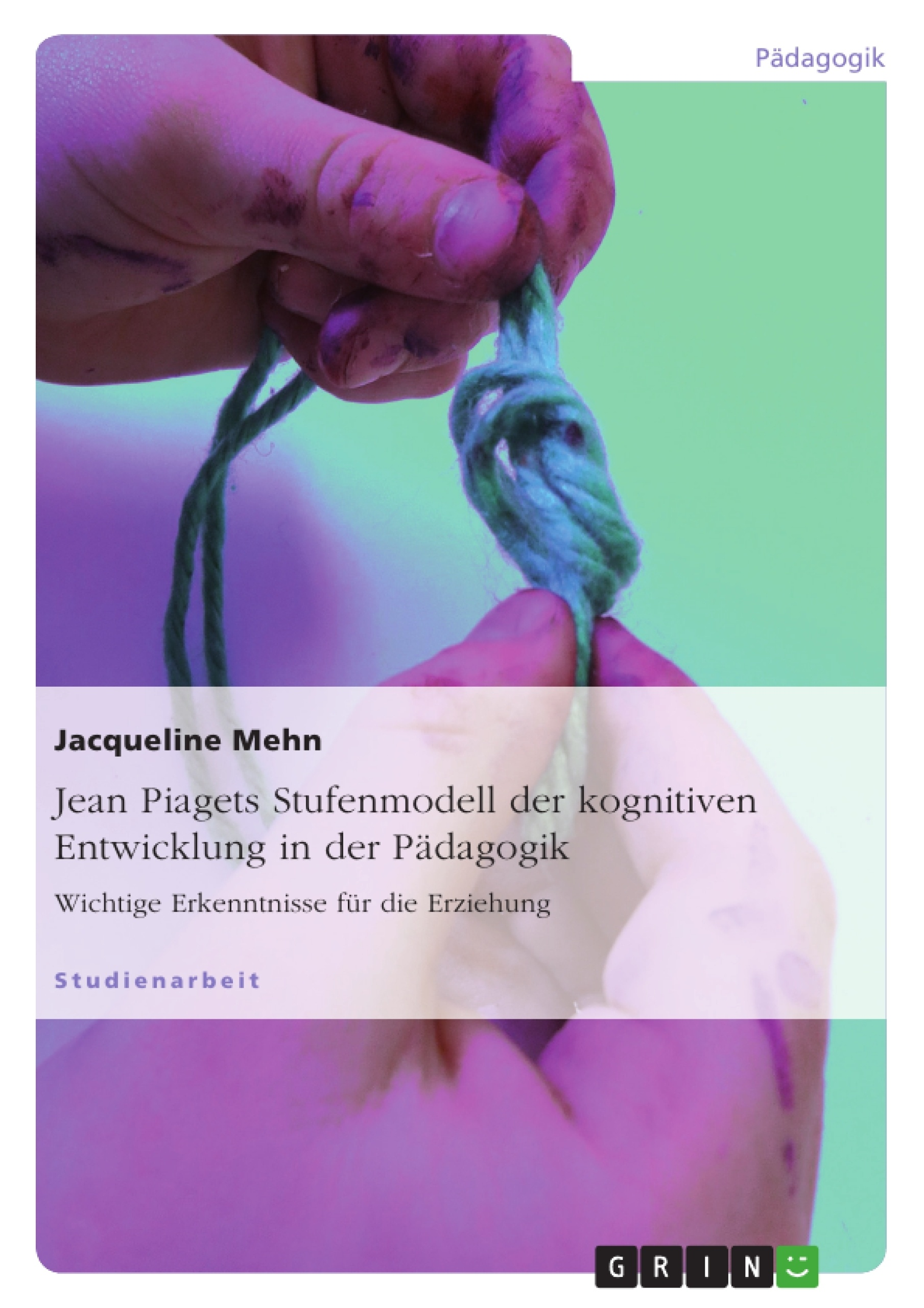 Titel: Jean Piagets Stufenmodell der kognitiven Entwicklung in der Pädagogik