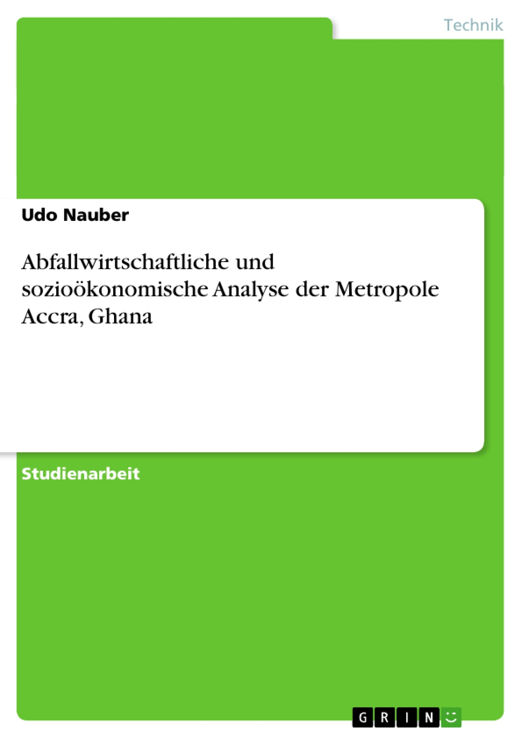 Titel: Abfallwirtschaftliche und sozioökonomische Analyse der Metropole Accra, Ghana