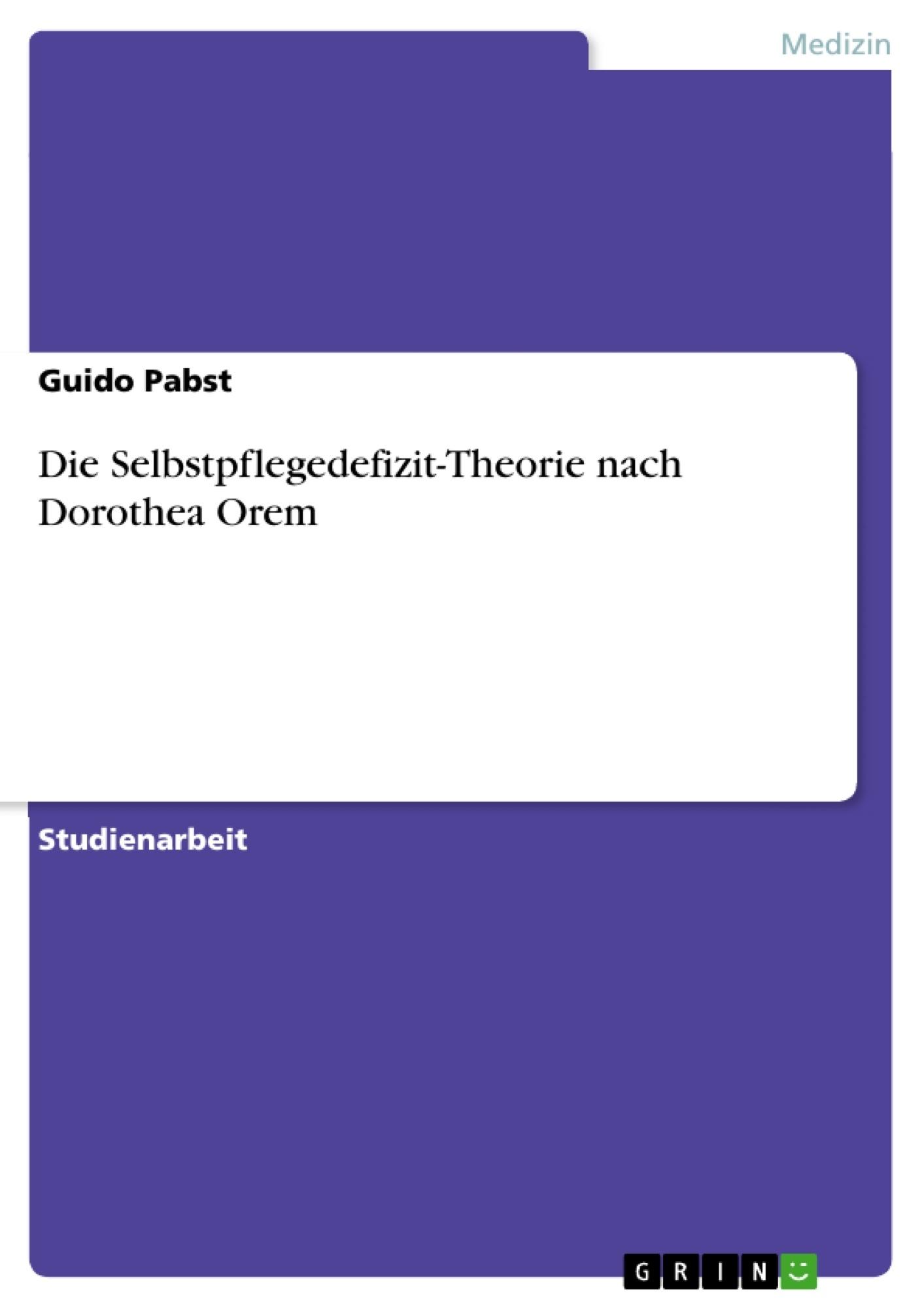 Titel: Die Selbstpflegedefizit-Theorie nach Dorothea Orem