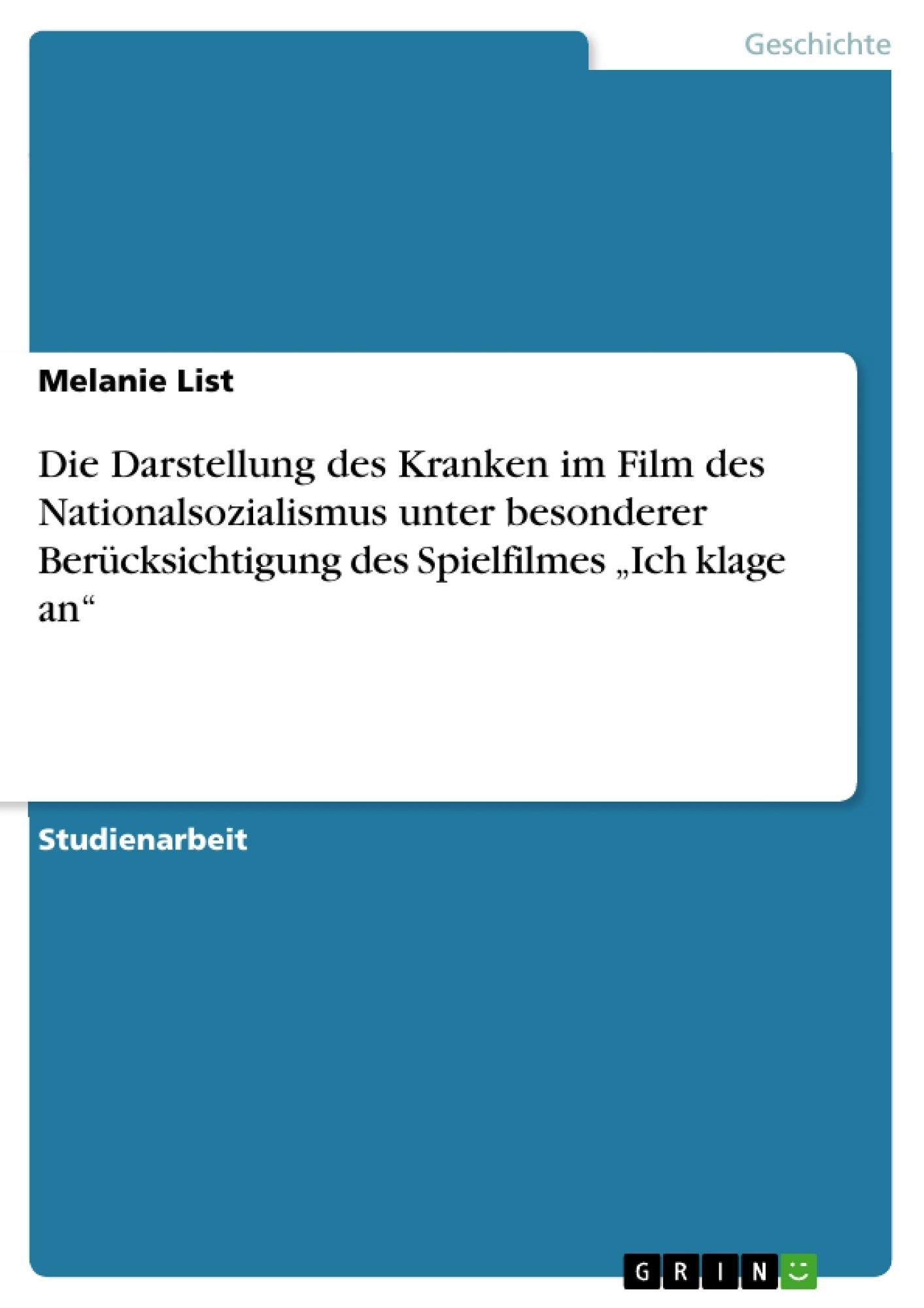 """Titel: Die Darstellung des Kranken im Film des Nationalsozialismus unter besonderer Berücksichtigung des Spielfilmes """"Ich klage an"""""""