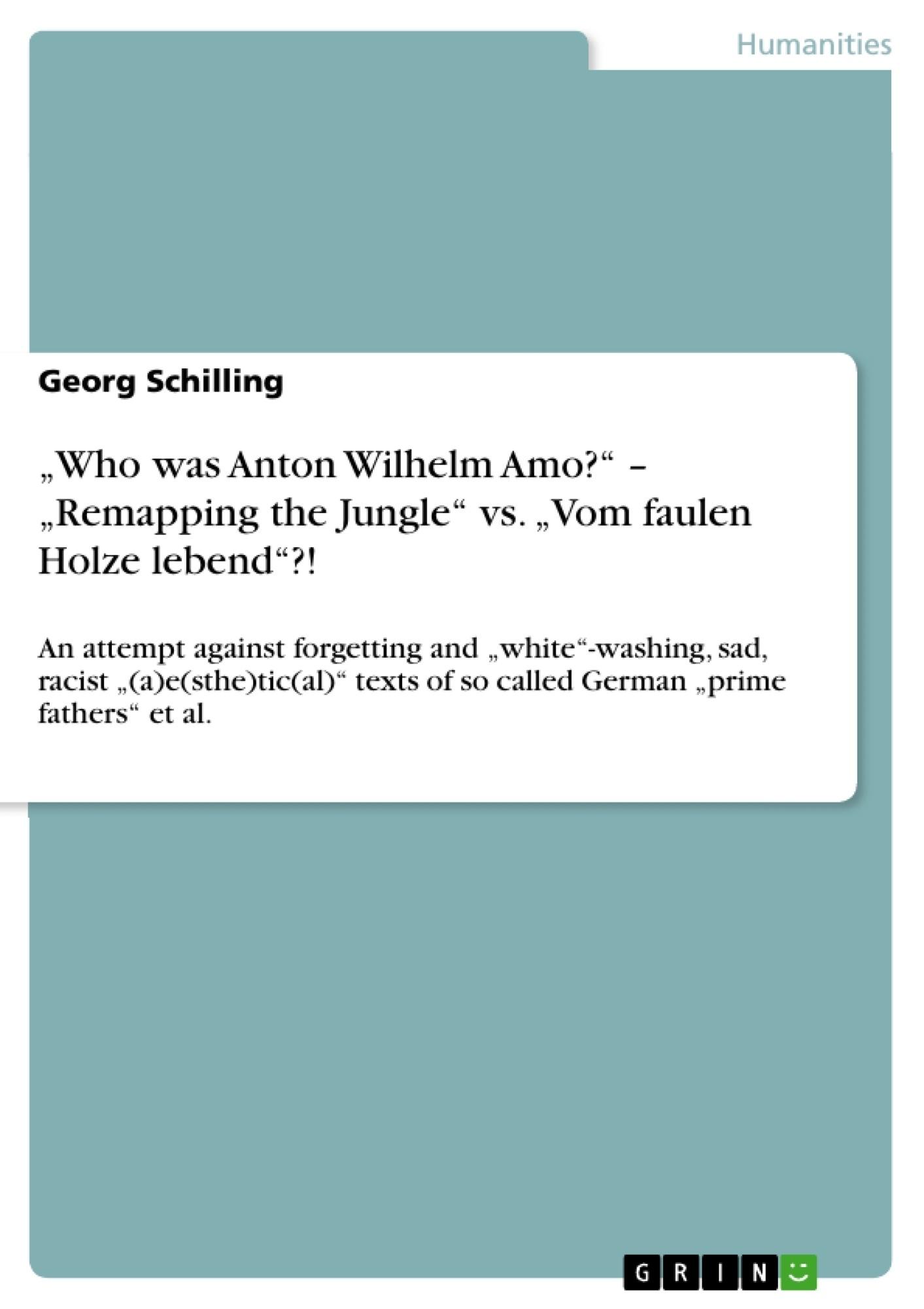 "Title: ""Who was Anton Wilhelm Amo?"" – ""Remapping the Jungle"" vs. ""Vom faulen Holze lebend""?!"
