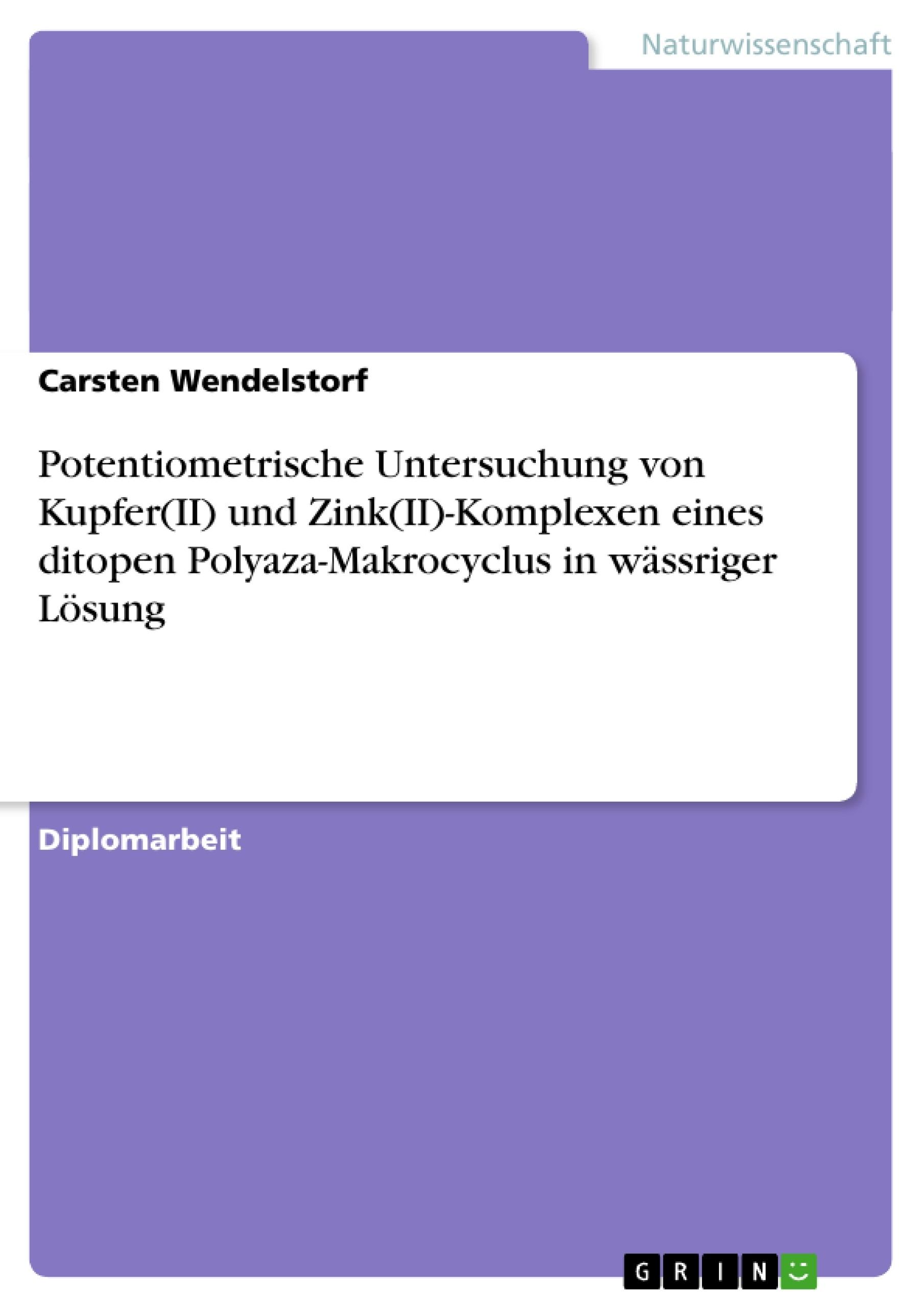 Titel: Potentiometrische Untersuchung von Kupfer(II) und Zink(II)-Komplexen eines ditopen Polyaza-Makrocyclus in wässriger Lösung