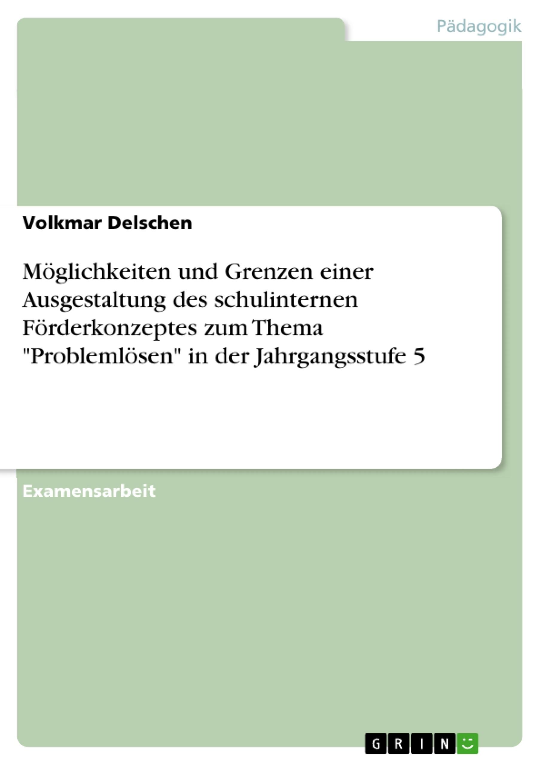 """Titel: Möglichkeiten und Grenzen einer Ausgestaltung des schulinternen Förderkonzeptes zum Thema """"Problemlösen"""" in der Jahrgangsstufe 5"""