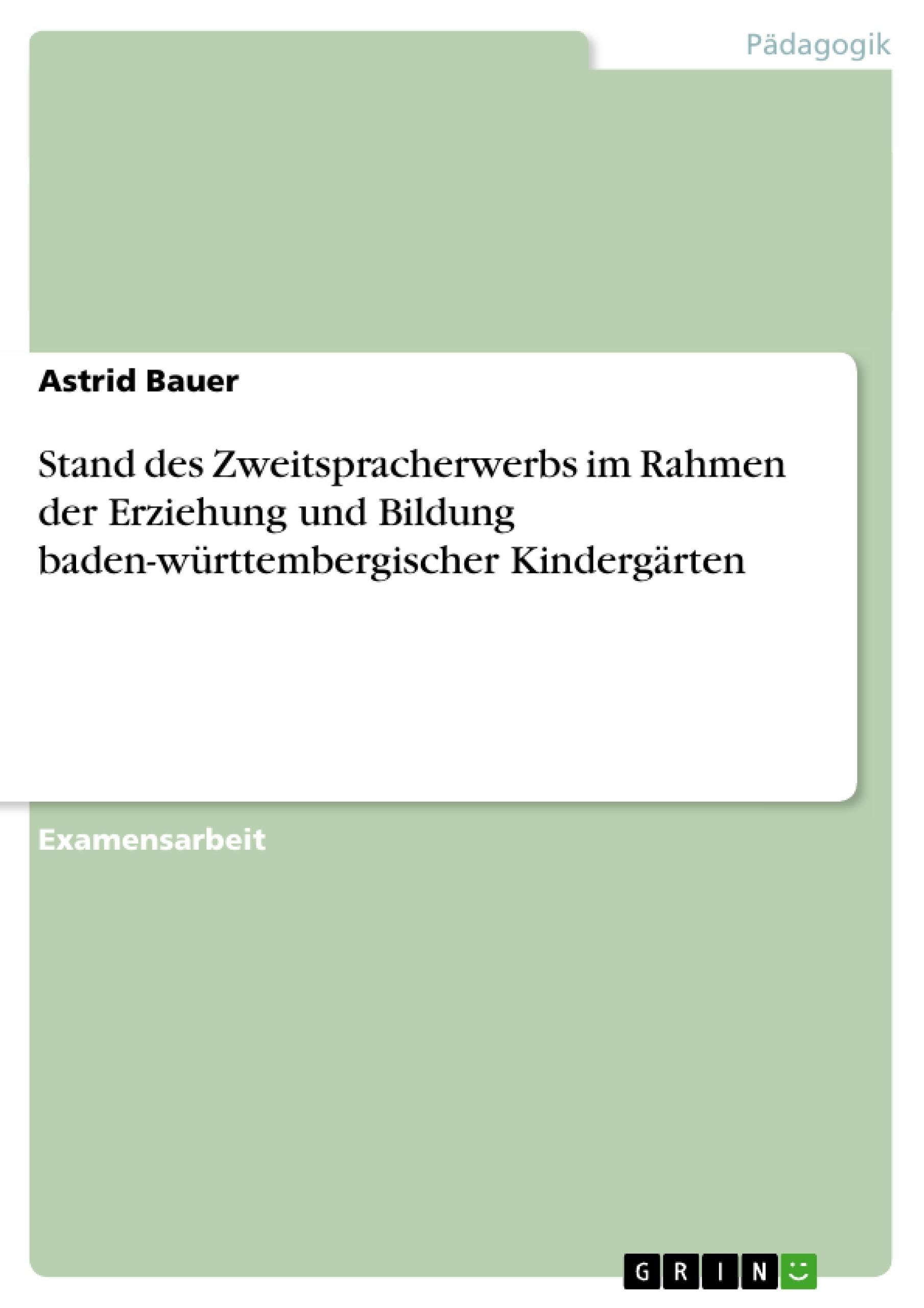 Titel: Stand des Zweitspracherwerbs im Rahmen der Erziehung und Bildung baden-württembergischer Kindergärten