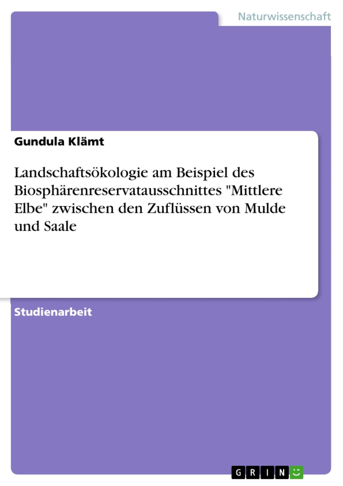 """Titel: Landschaftsökologie am Beispiel des Biosphärenreservatausschnittes """"Mittlere Elbe"""" zwischen den Zuflüssen von Mulde und Saale"""