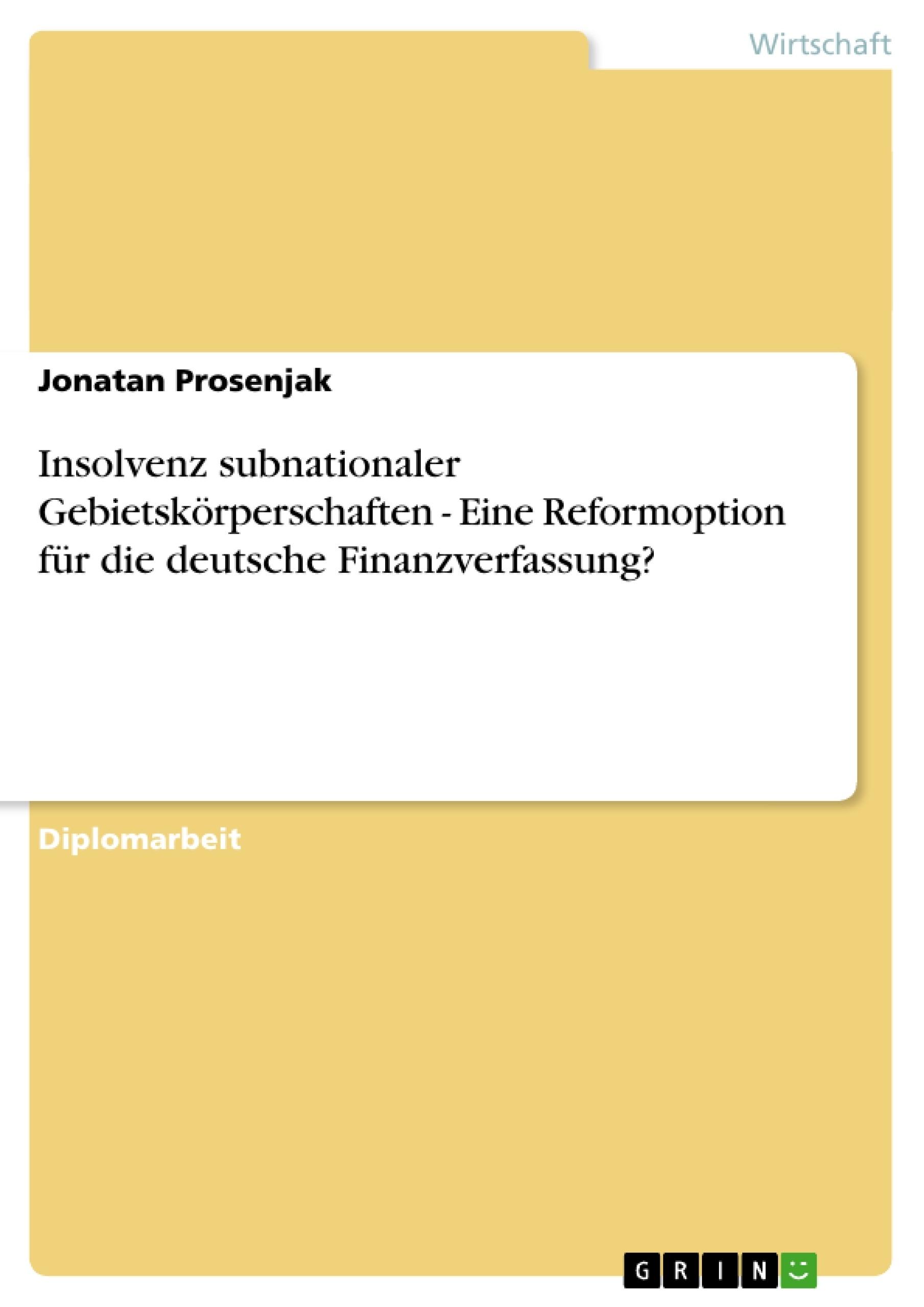 Titel: Insolvenz subnationaler Gebietskörperschaften - Eine Reformoption für die deutsche Finanzverfassung?
