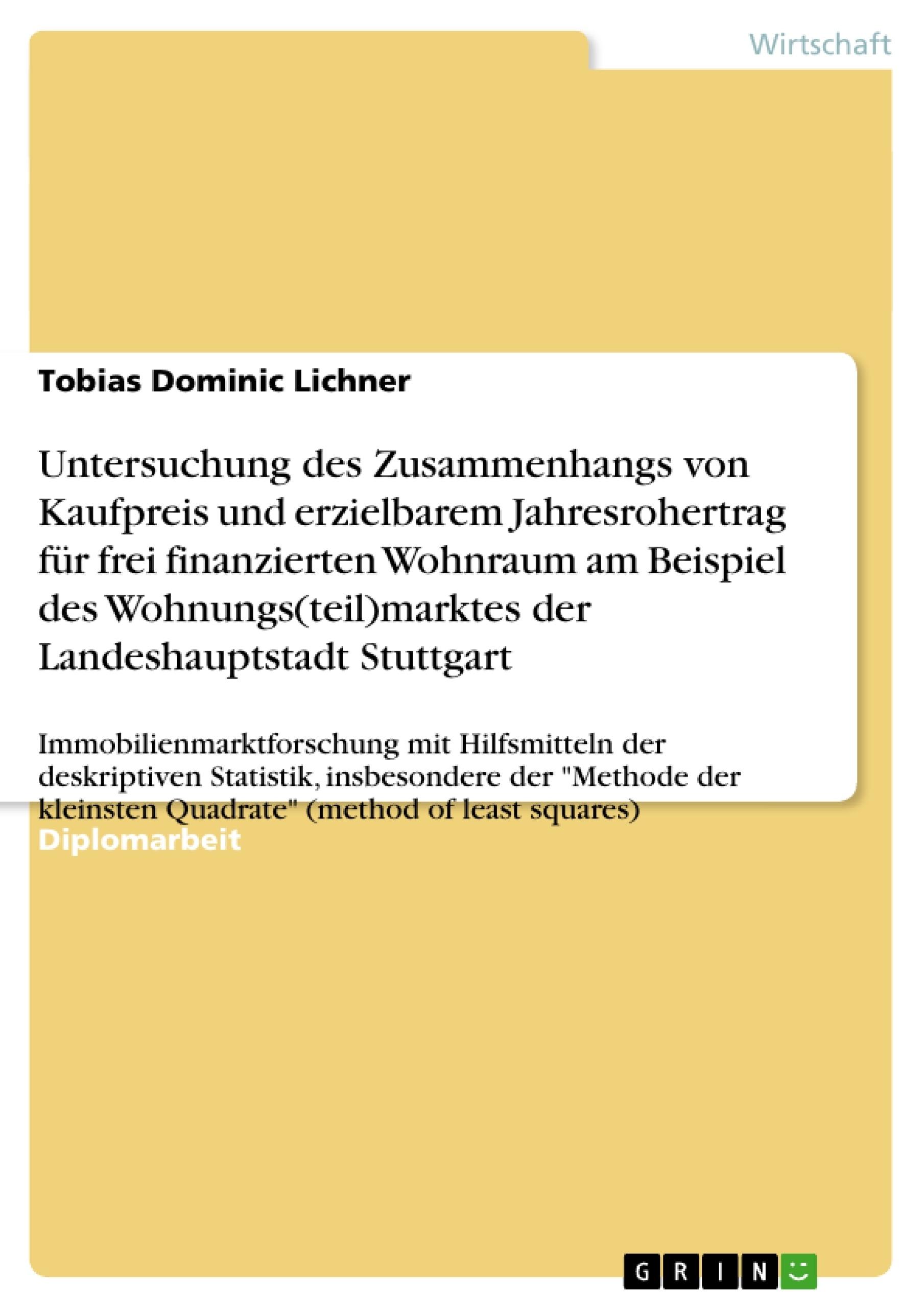 Titel: Untersuchung des Zusammenhangs von Kaufpreis und erzielbarem Jahresrohertrag für frei finanzierten Wohnraum am Beispiel des Wohnungs(teil)marktes der Landeshauptstadt Stuttgart