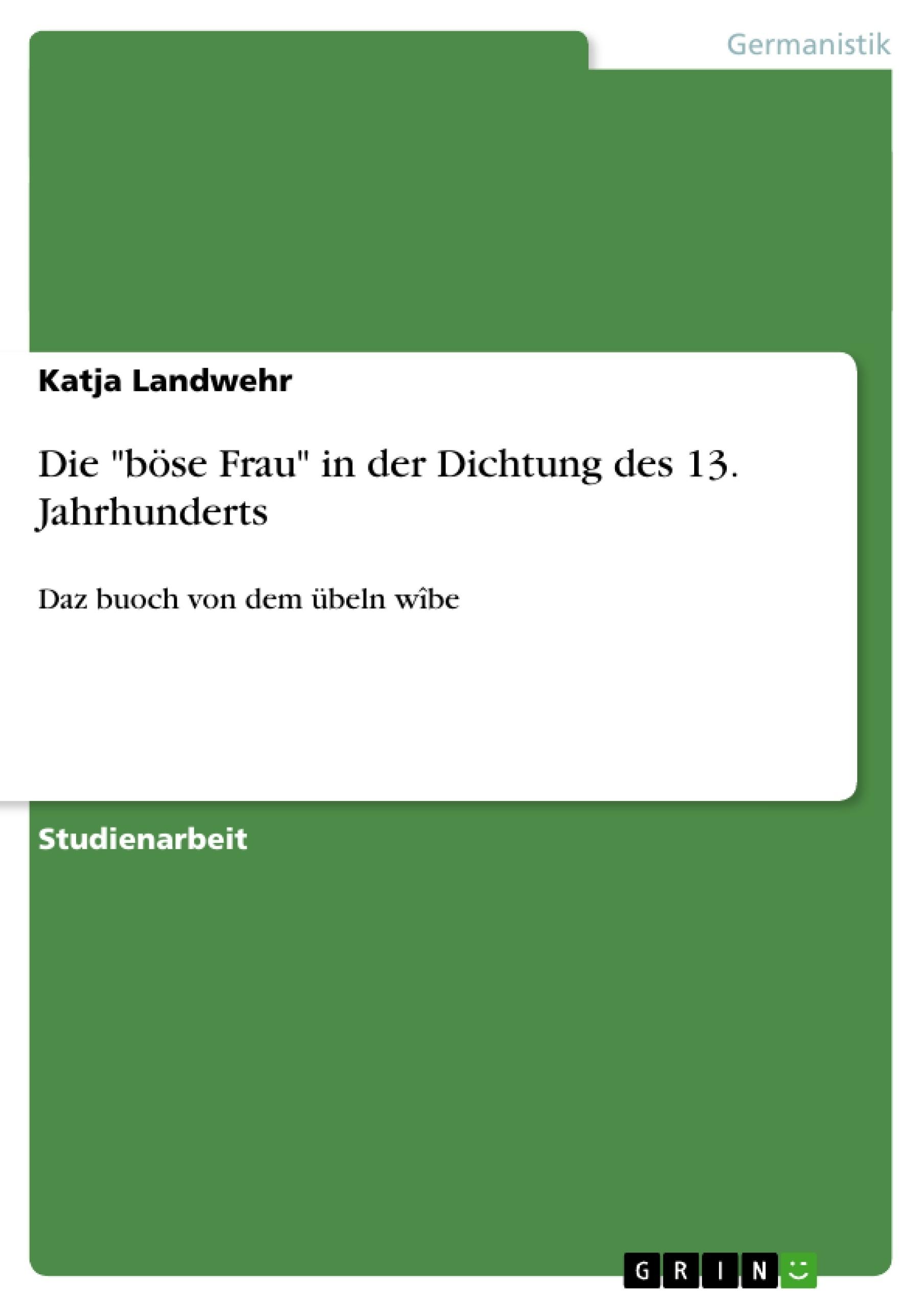"""Titel: Die """"böse Frau"""" in der Dichtung des 13. Jahrhunderts"""