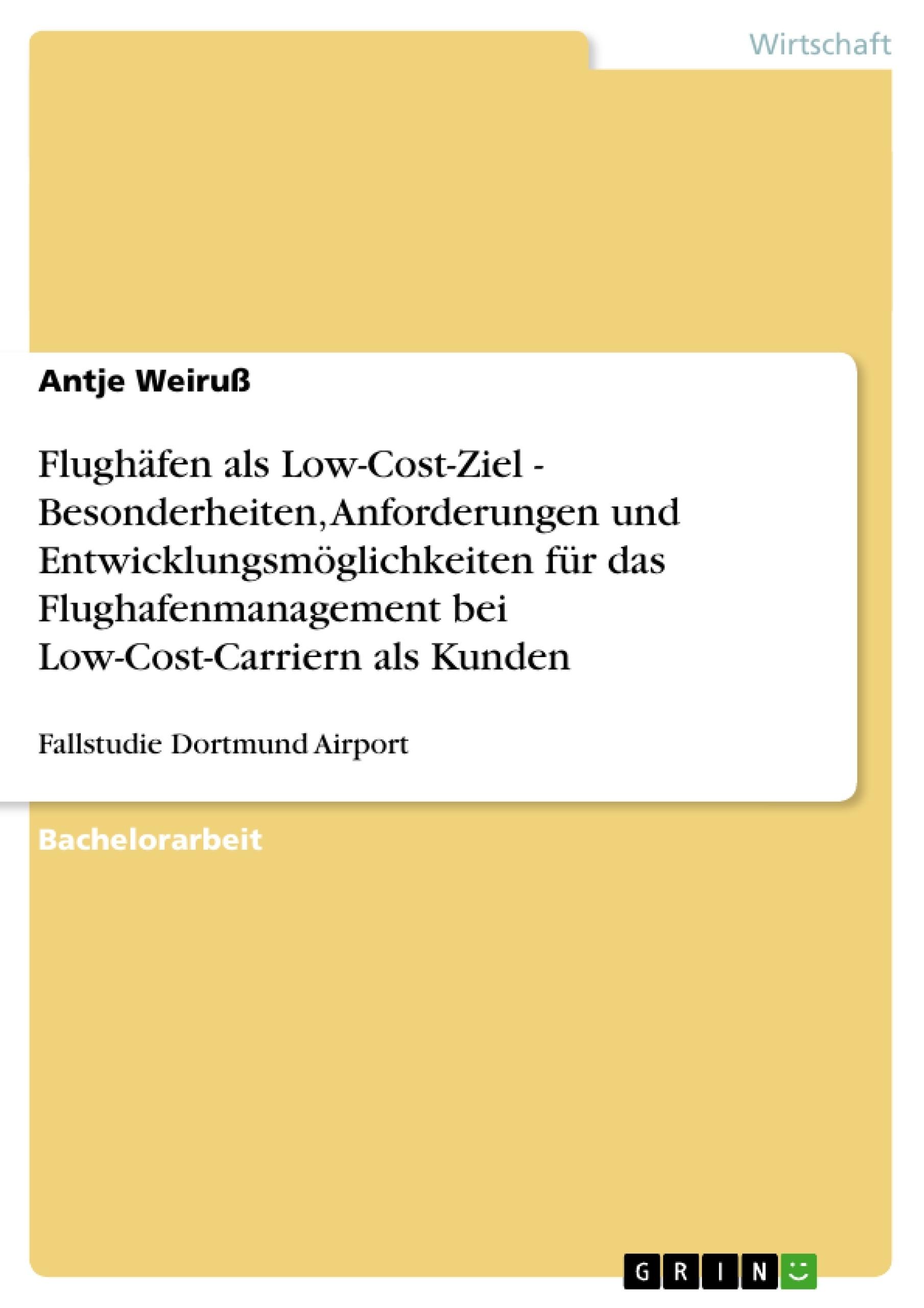 Titel: Flughäfen als Low-Cost-Ziel - Besonderheiten, Anforderungen und Entwicklungsmöglichkeiten für das Flughafenmanagement bei Low-Cost-Carriern als Kunden