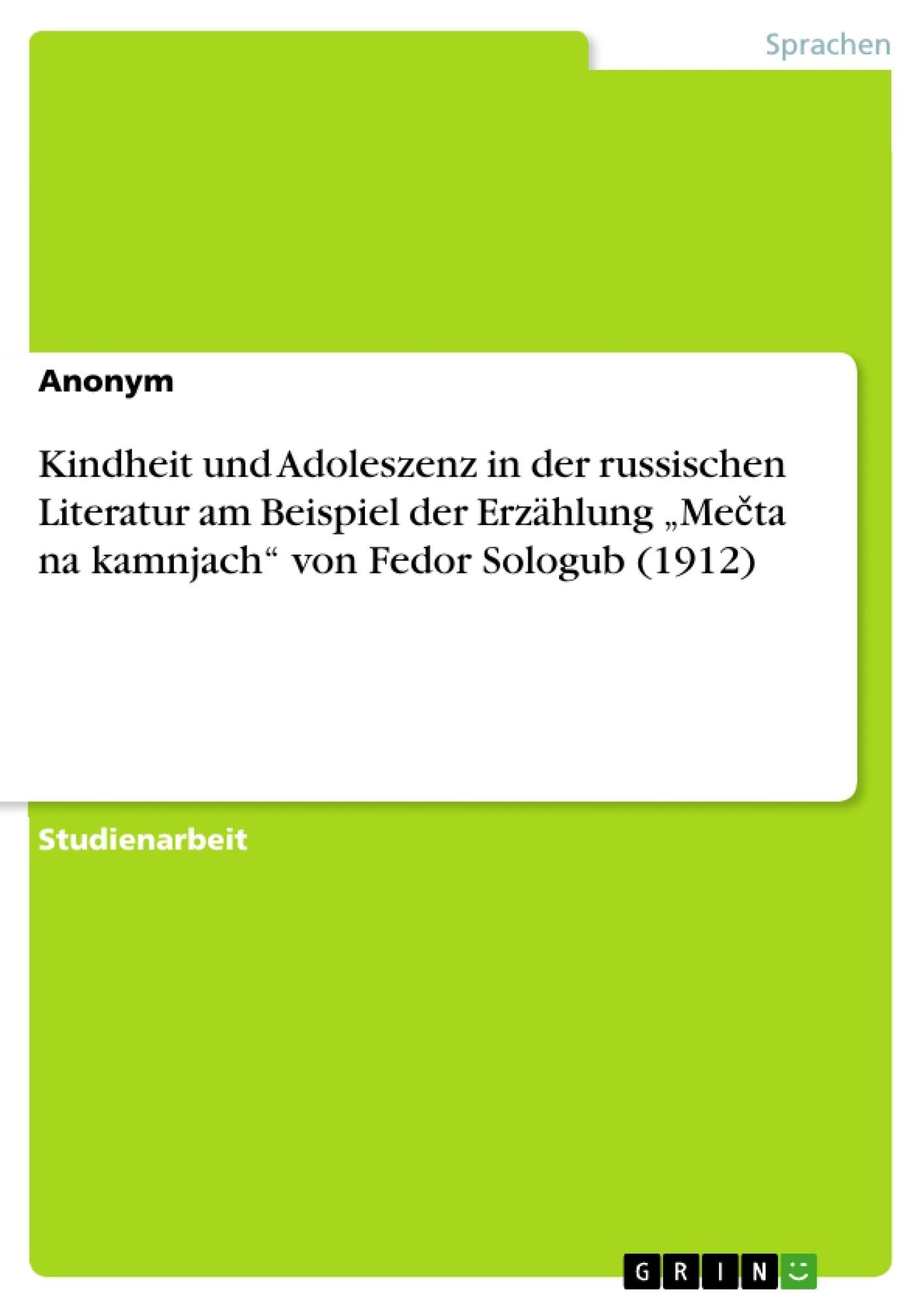 """Titel: Kindheit und Adoleszenz in der russischen Literatur am Beispiel der Erzählung """"Mečta na kamnjach"""" von Fedor Sologub (1912)"""
